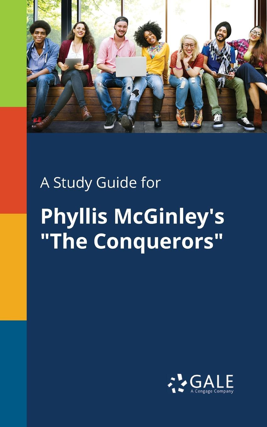 Cengage Learning Gale A Study Guide for Phyllis McGinley.s The Conquerors conquerors legacy