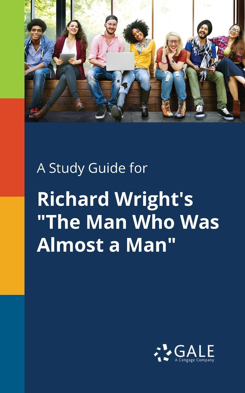 Cengage Learning Gale A Study Guide for Richard Wright.s The Man Who Was Almost a Man iain gale man of honour