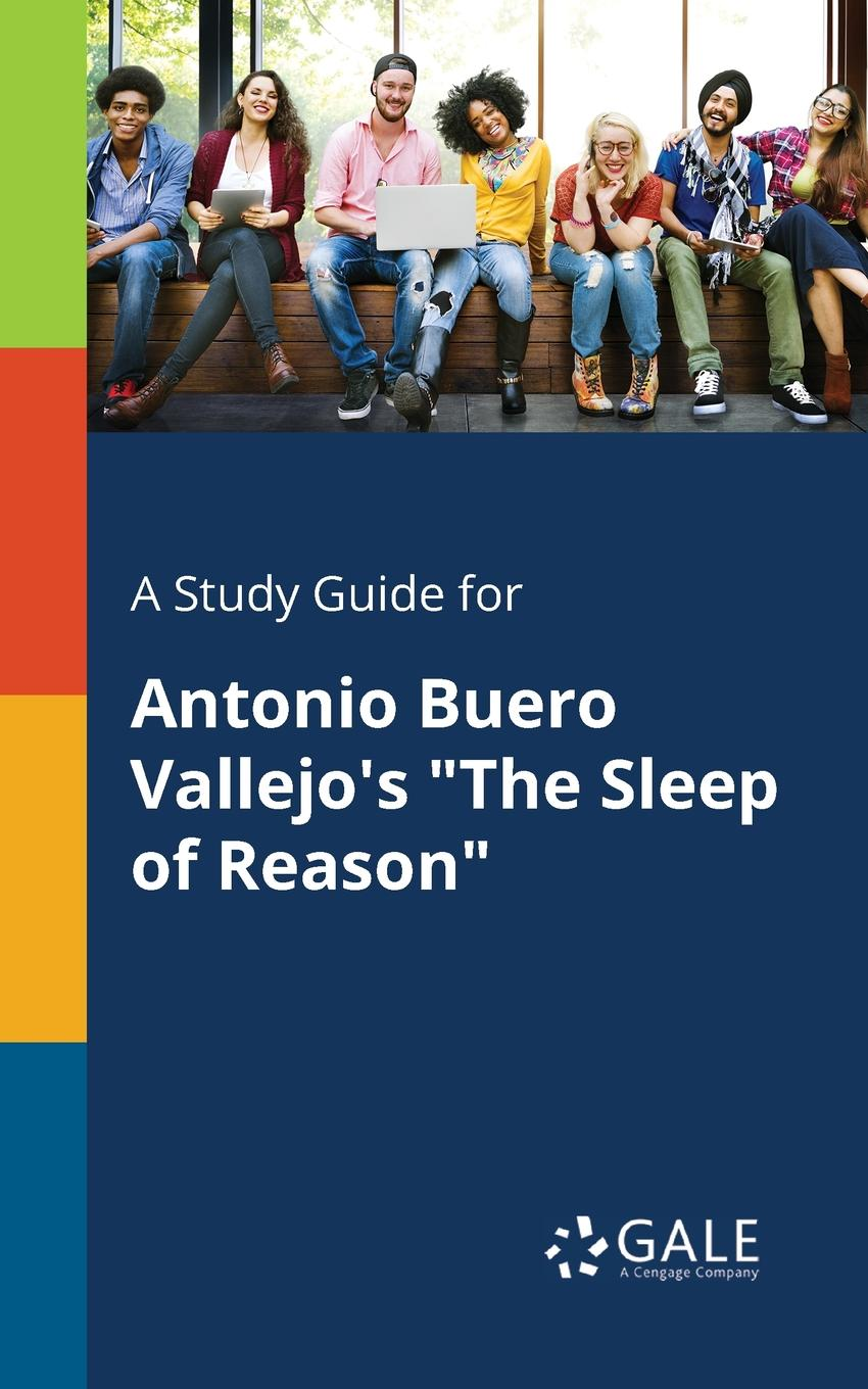 Cengage Learning Gale A Study Guide for Antonio Buero Vallejo.s The Sleep of Reason the sleep of reason