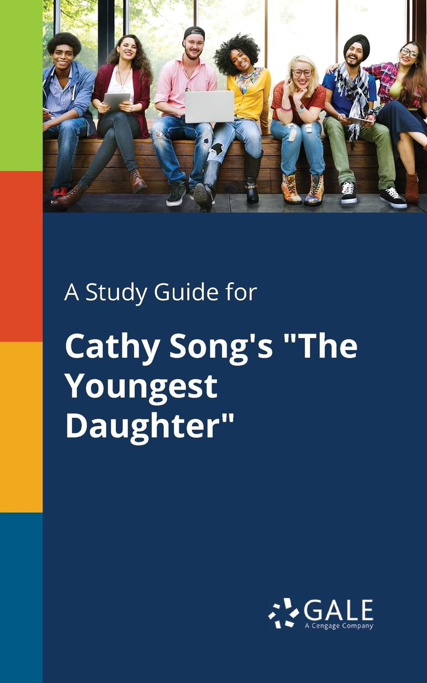 Cengage Learning Gale A Study Guide for Cathy Song.s The Youngest Daughter cengage learning gale a study guide for amy tan s the bonesetter s daughter