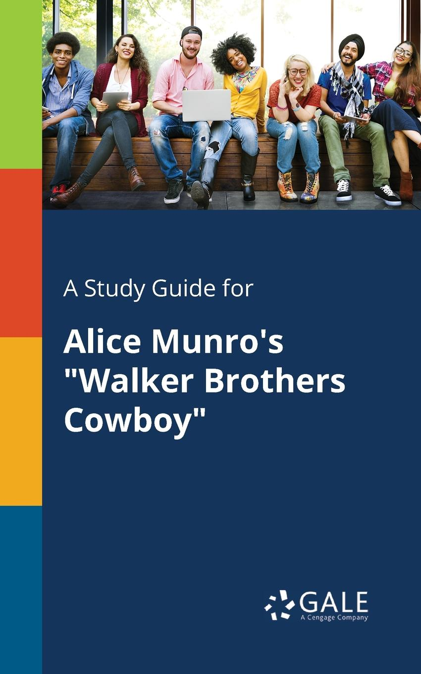 Cengage Learning Gale A Study Guide for Alice Munro.s Walker Brothers Cowboy cengage learning gale a study guide for rudyard kipling s mowgli s brothers