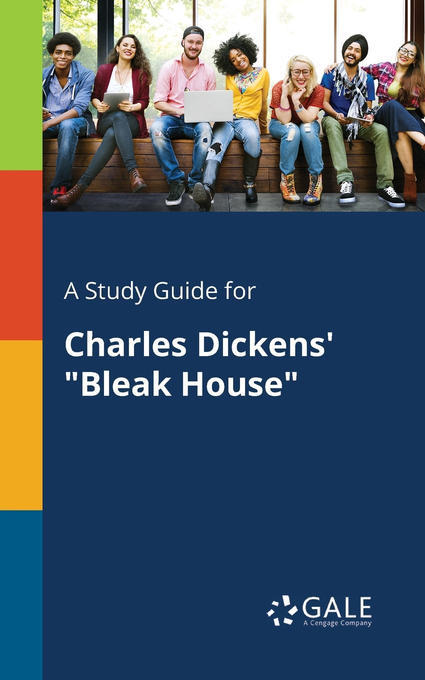 Cengage Learning Gale A Study Guide for Charles Dickens. Bleak House dickens c bleak house i холодный дом 1 роман на англ яз