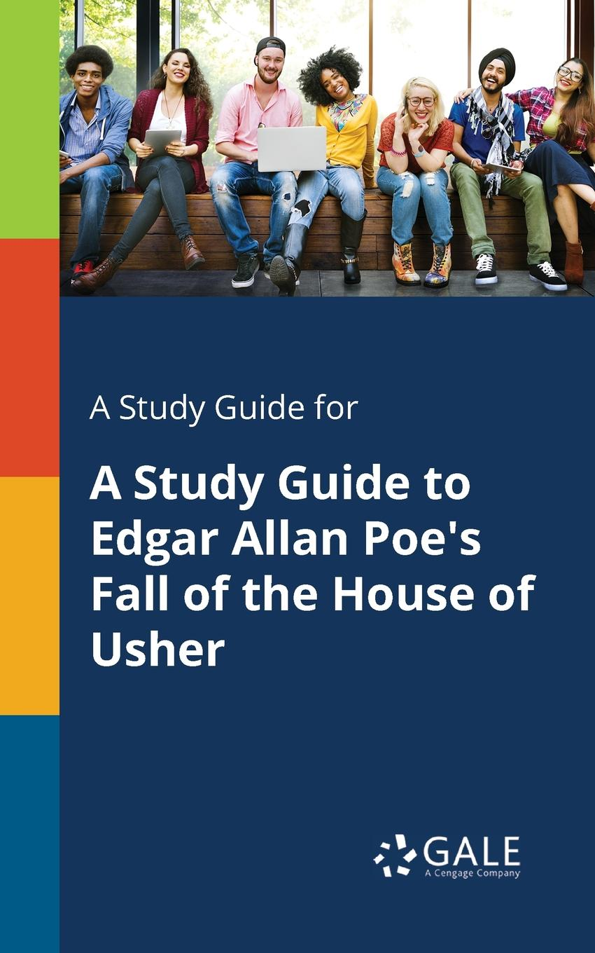 Cengage Learning Gale A Study Guide for A Study Guide to Edgar Allan Poe.s Fall of the House of Usher allan hackshaw a concise guide to clinical trials
