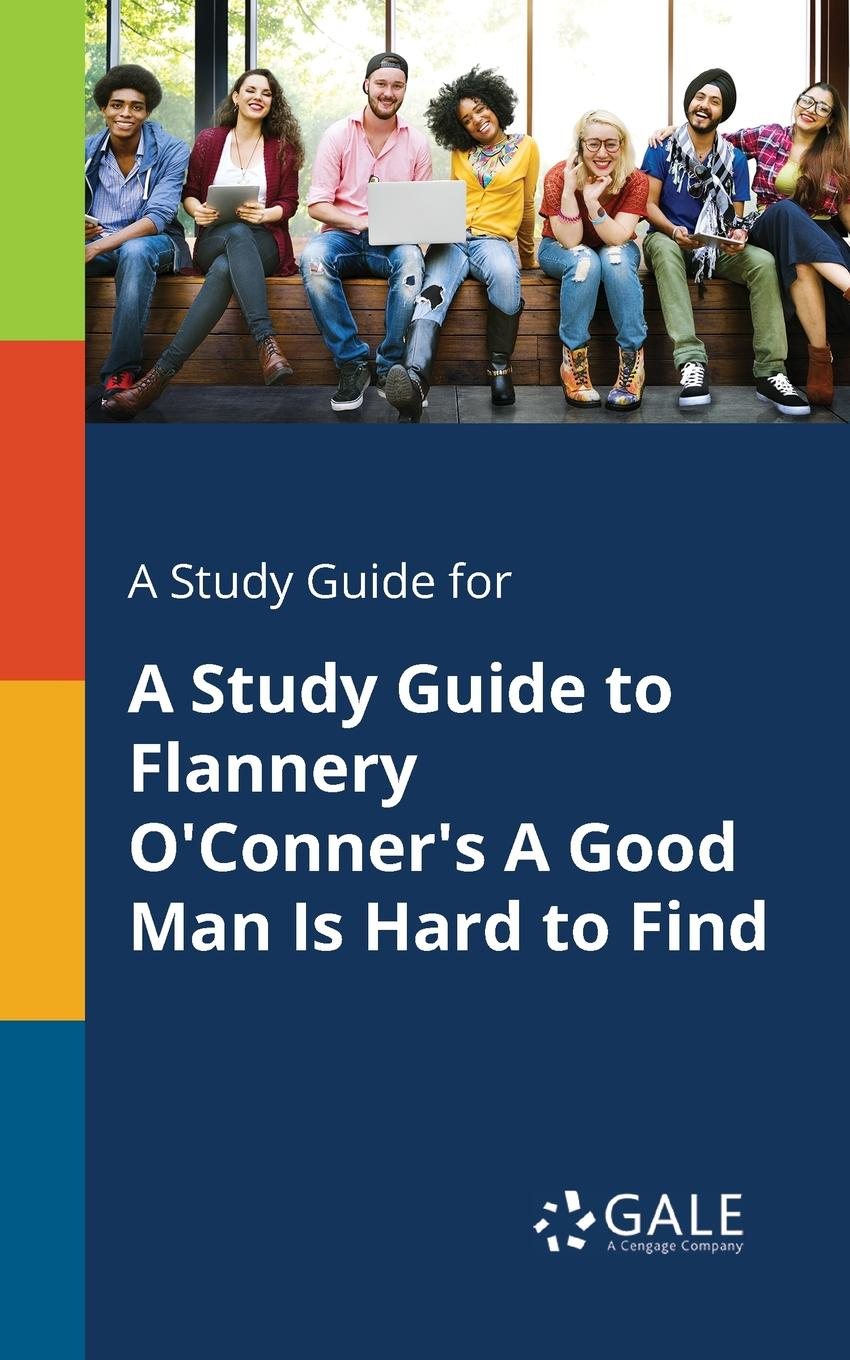 Cengage Learning Gale A Study Guide for A Study Guide to Flannery O.Conner.s A Good Man Is Hard to Find цена