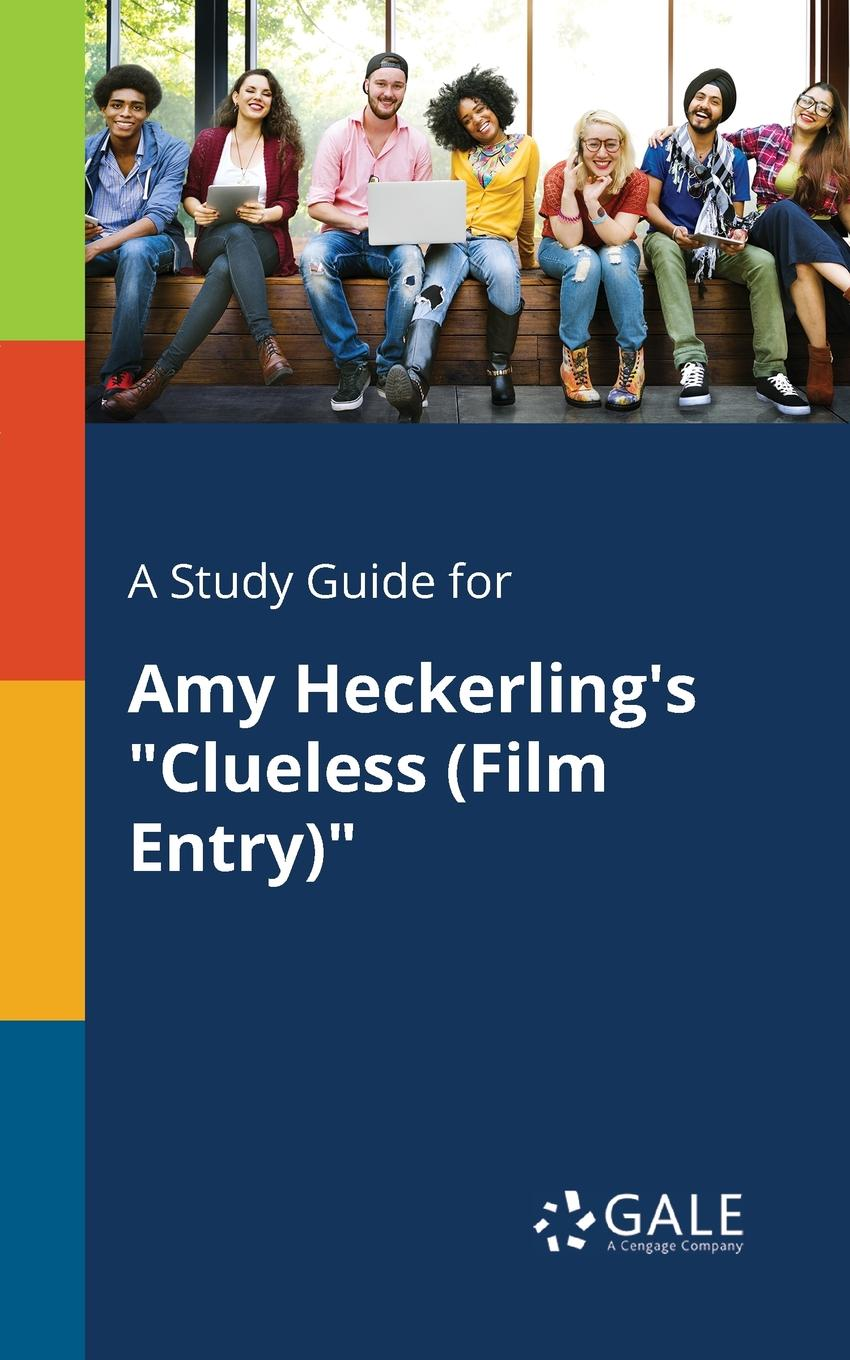 Cengage Learning Gale A Study Guide for Amy Heckerling.s Clueless (Film Entry) cengage learning gale a study guide for alfred uhry s driving miss daisy film entry