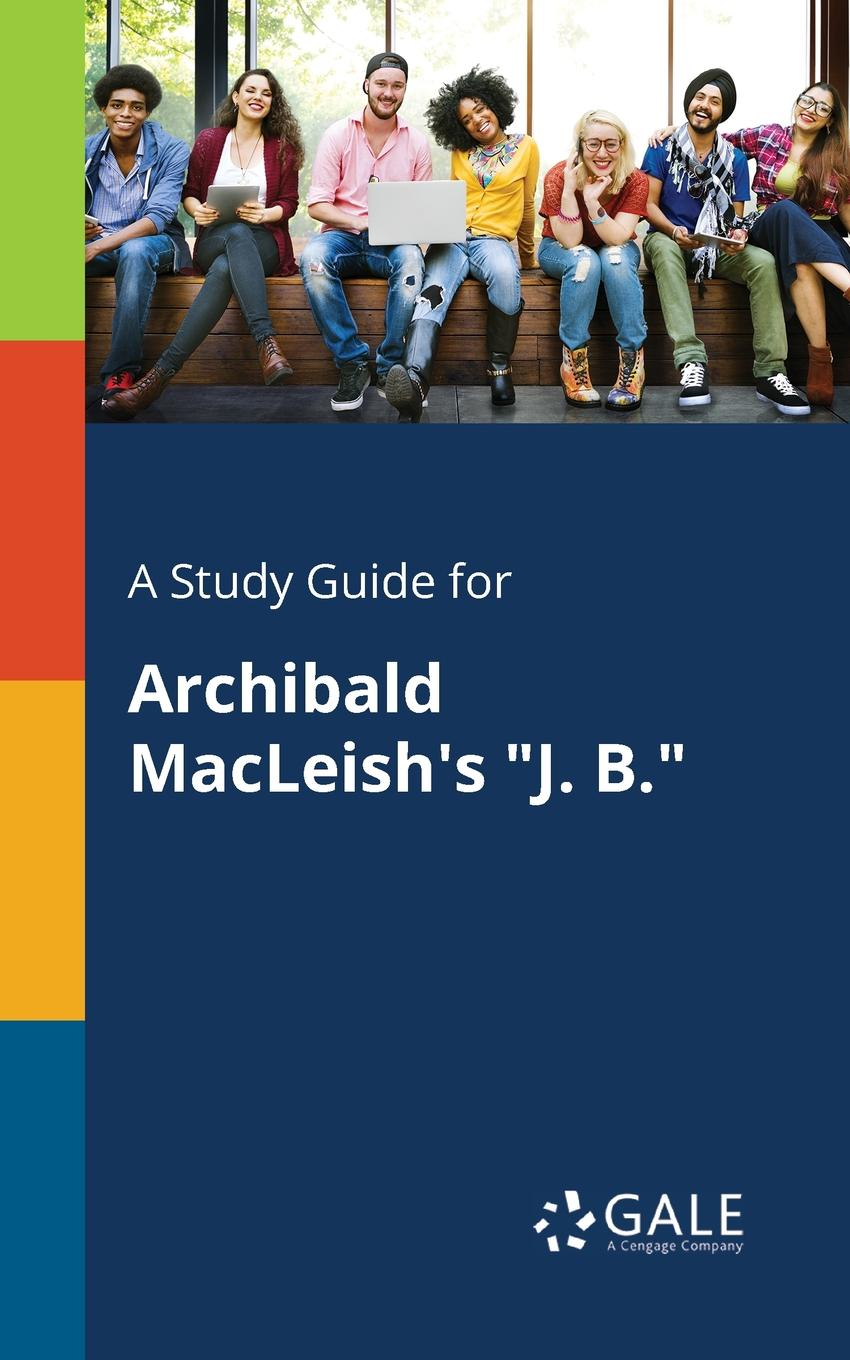 Cengage Learning Gale A Study Guide for Archibald MacLeish.s J. B. cengage learning gale a study guide for j d salinger s franny and zooey