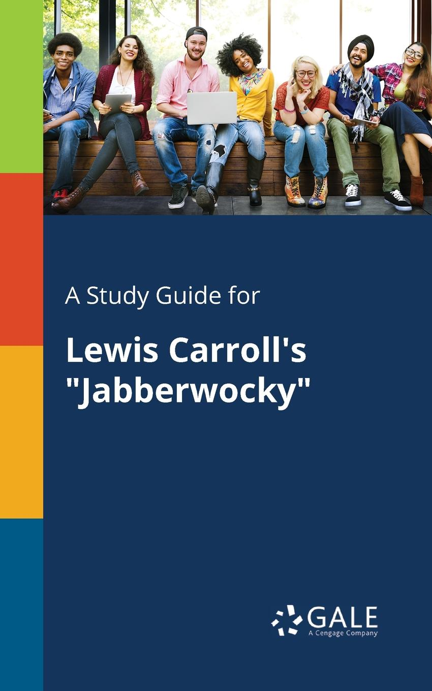 Cengage Learning Gale A Study Guide for Lewis Carroll.s Jabberwocky keith whitaker family trusts a guide for beneficiaries trustees trust protectors and trust creators