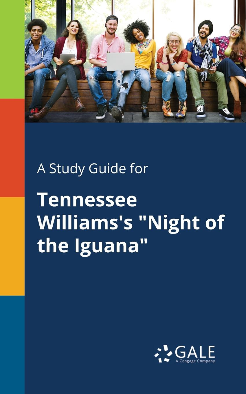Cengage Learning Gale A Study Guide for Tennessee Williams.s Night of the Iguana a quest for the unicorn rereading the plays of tennessee williams