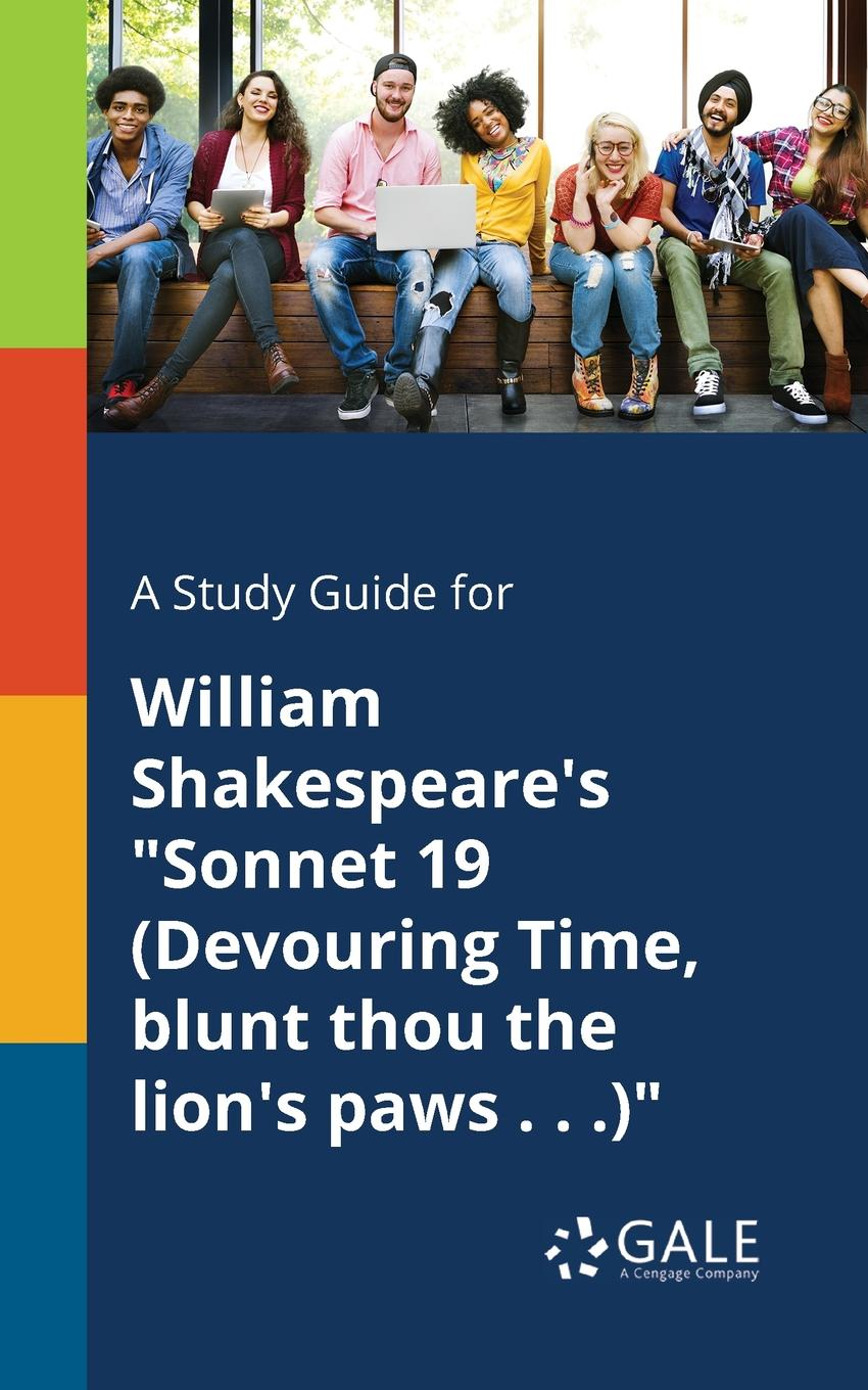 "Cengage Learning Gale A Study Guide for William Shakespeare.s ""Sonnet 19 (Devouring Time, Blunt Thou the Lion.s Paws . . .)"""