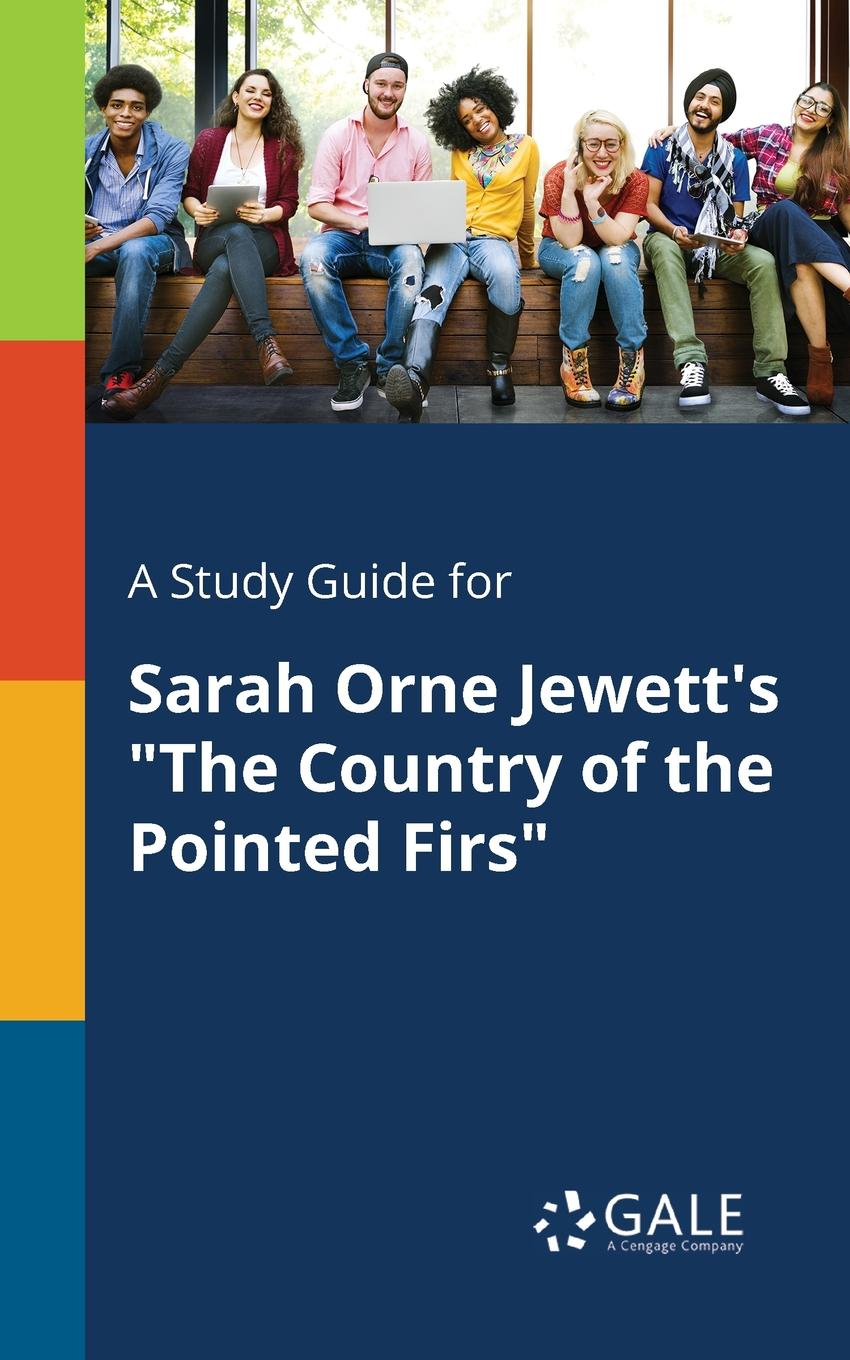 Cengage Learning Gale A Study Guide for Sarah Orne Jewett.s The Country of the Pointed Firs sarah orne jewett strangers and wayfarers