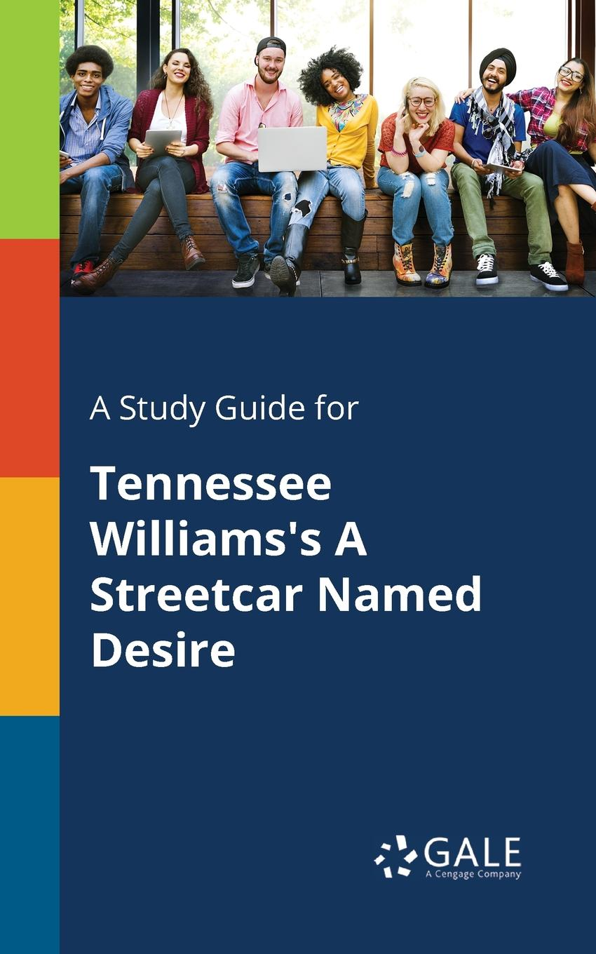 Cengage Learning Gale A Study Guide for Tennessee Williams.s A Streetcar Named Desire keith whitaker family trusts a guide for beneficiaries trustees trust protectors and trust creators