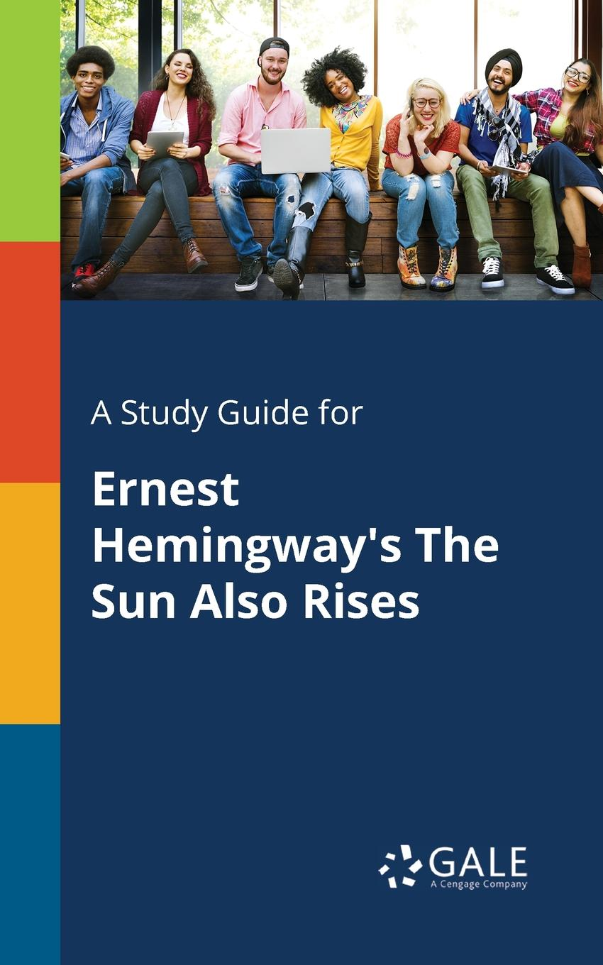 Cengage Learning Gale A Study Guide for Ernest Hemingway.s The Sun Also Rises ernest hemingway men without women