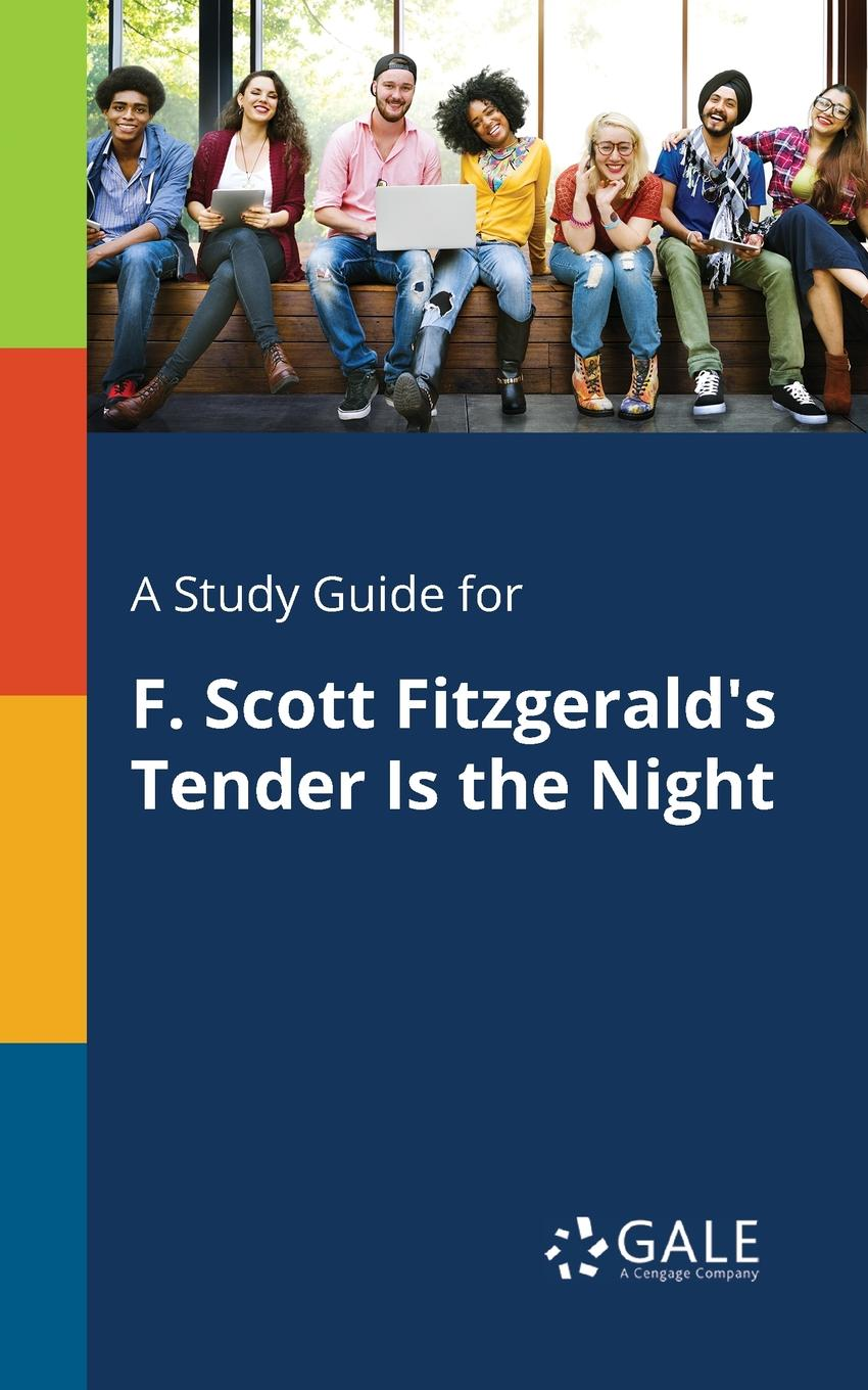 Cengage Learning Gale A Study Guide for F. Scott Fitzgerald.s Tender Is the Night f scott fitzgerald tender is the night