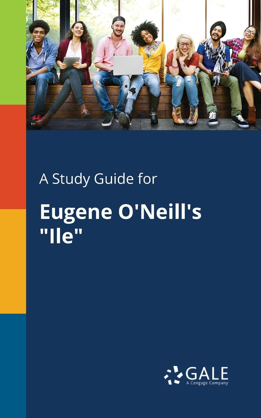 Cengage Learning Gale A Study Guide for Eugene O.Neill.s Ile keith whitaker family trusts a guide for beneficiaries trustees trust protectors and trust creators