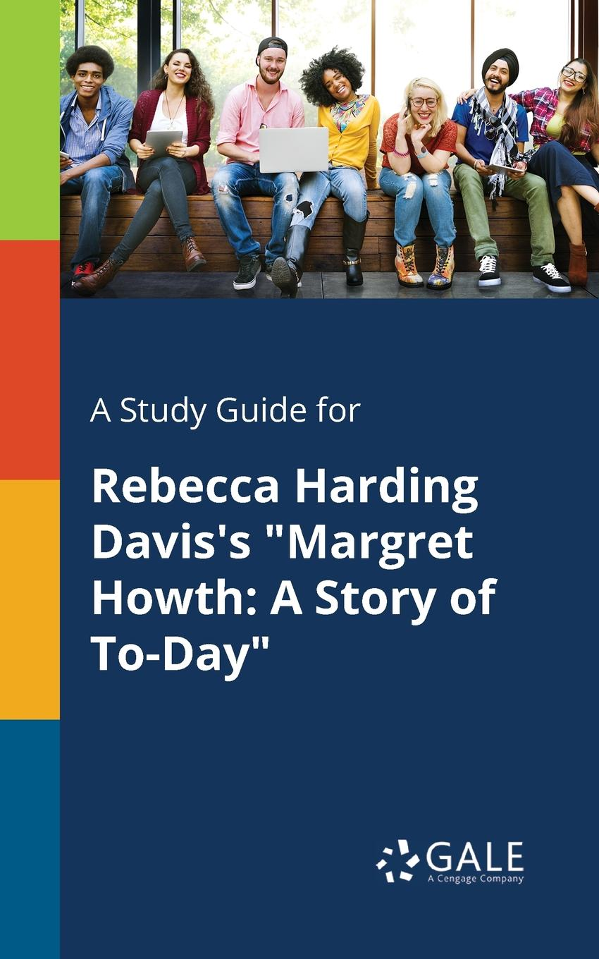 Cengage Learning Gale A Study Guide for Rebecca Harding Davis.s Margret Howth. A Story of To-Day cengage learning gale a study guide for naguib mahfouz s half a day