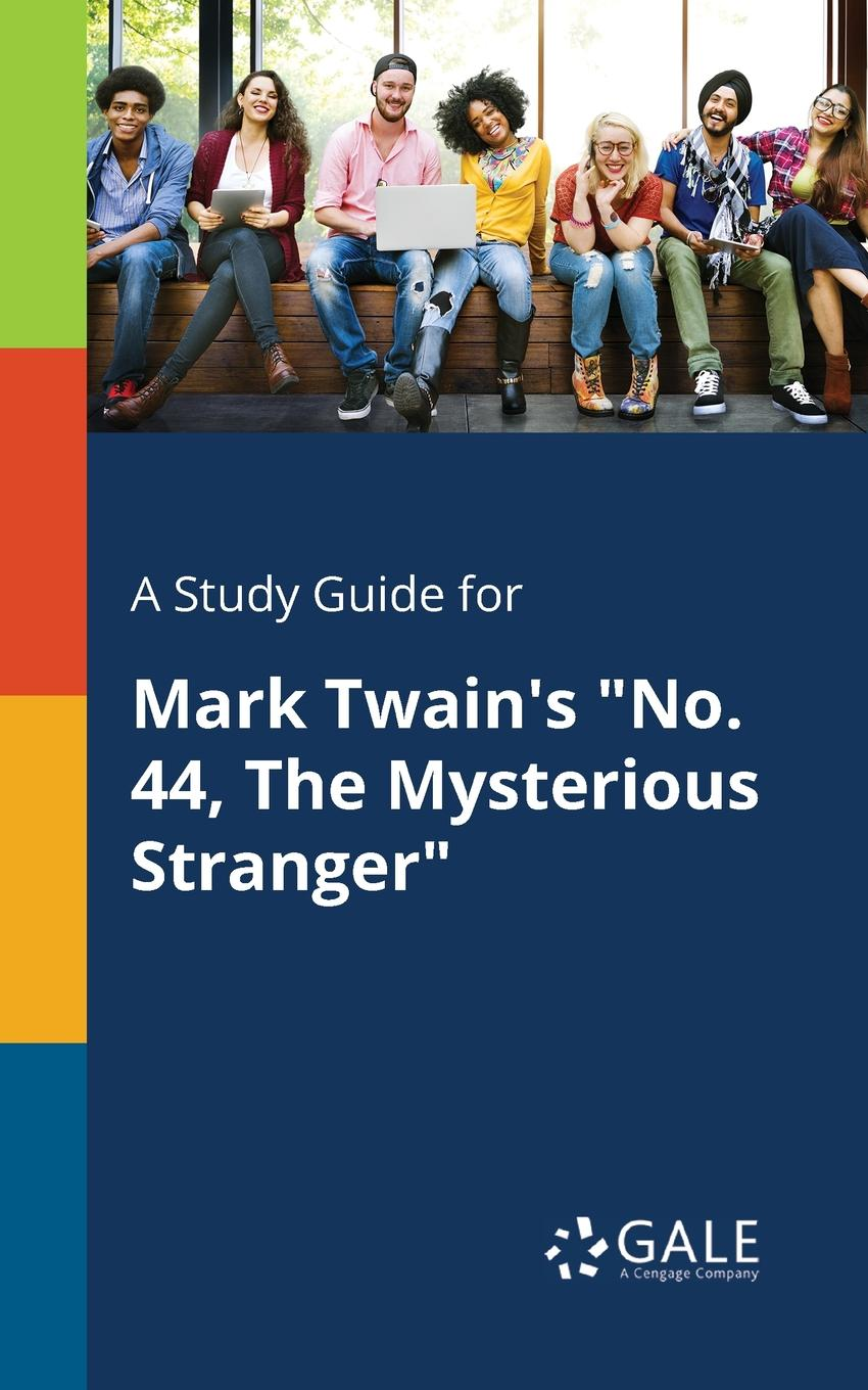 Cengage Learning Gale A Study Guide for Mark Twain.s No. 44, The Mysterious Stranger twain m the mysterious stranger
