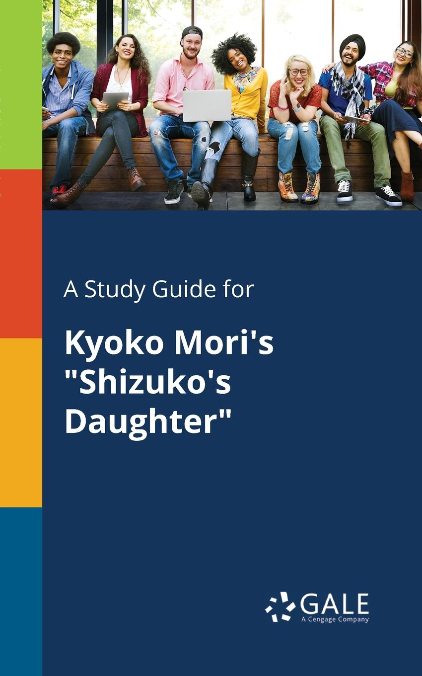 Cengage Learning Gale A Study Guide for Kyoko Mori.s Shizuko.s Daughter ginny aiken a daughter s homecoming