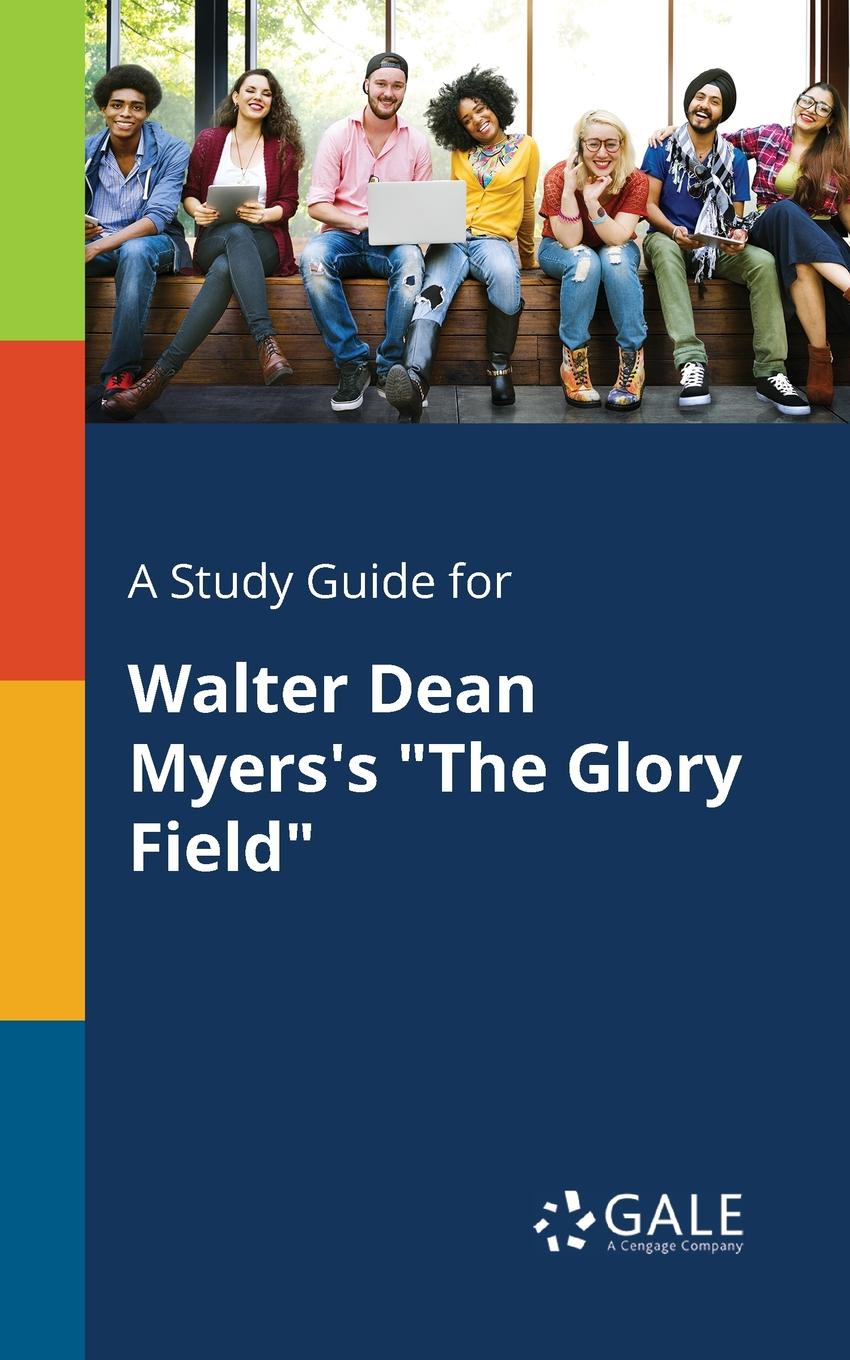 Cengage Learning Gale A Study Guide for Walter Dean Myers.s The Glory Field cengage learning gale a study guide for graham greene s the power and the glory
