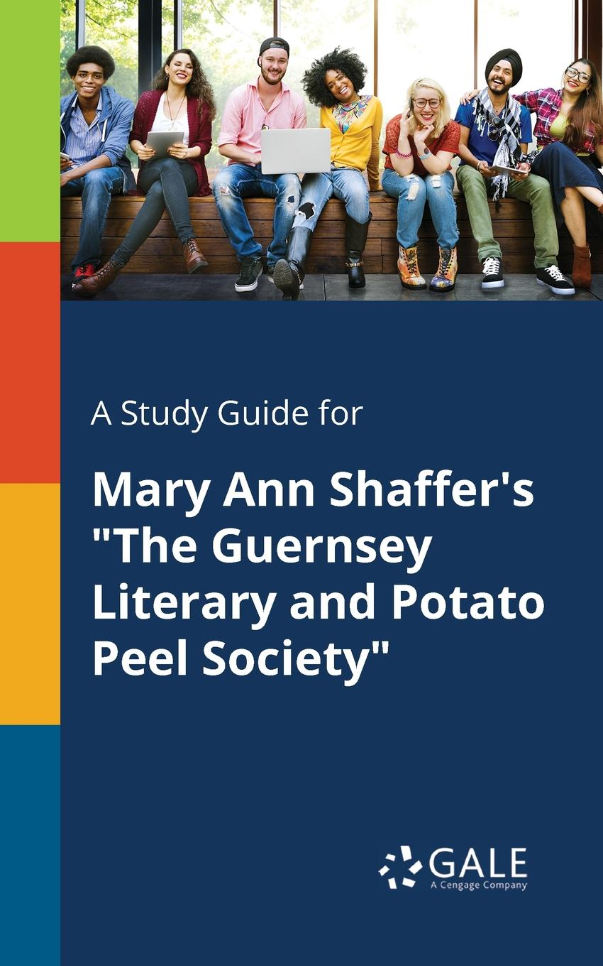 Cengage Learning Gale A Study Guide for Mary Ann Shaffer.s The Guernsey Literary and Potato Peel Society cengage learning gale a study guide for bobbie ann mason s shiloh