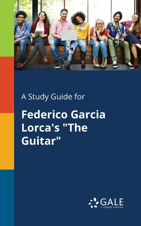 Cengage Learning Gale A Study Guide for Federico Garcia Lorca.s The Guitar lorca f lorca romancero gitano