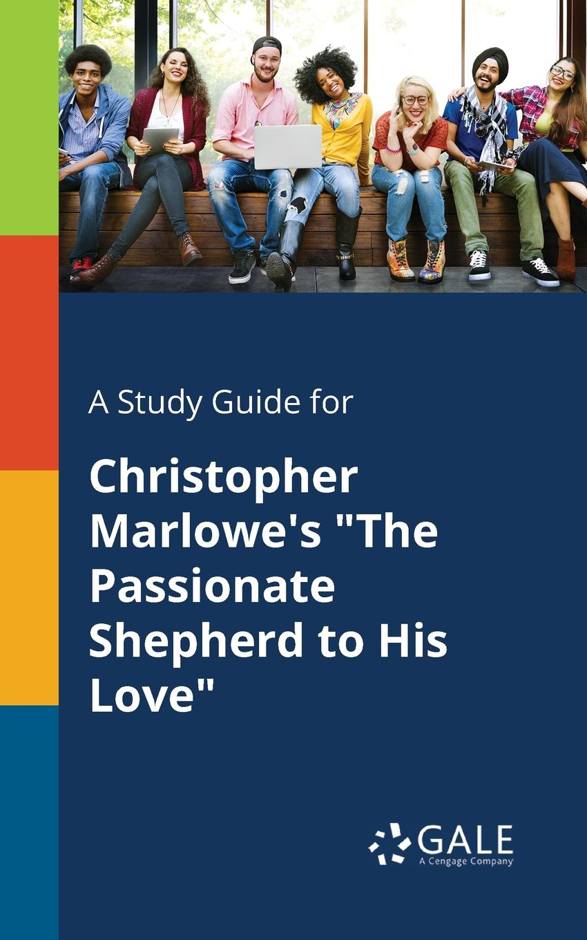 Cengage Learning Gale A Study Guide for Christopher Marlowe.s The Passionate Shepherd to His Love frueh christopher clinician s guide to posttraumatic stress disorder