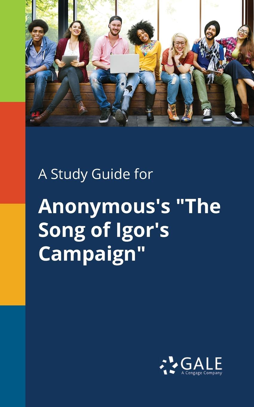 Cengage Learning Gale A Study Guide for Anonymous.s The Song of Igor.s Campaign cengage learning gale a study guide for anonymous s the song of igor s campaign