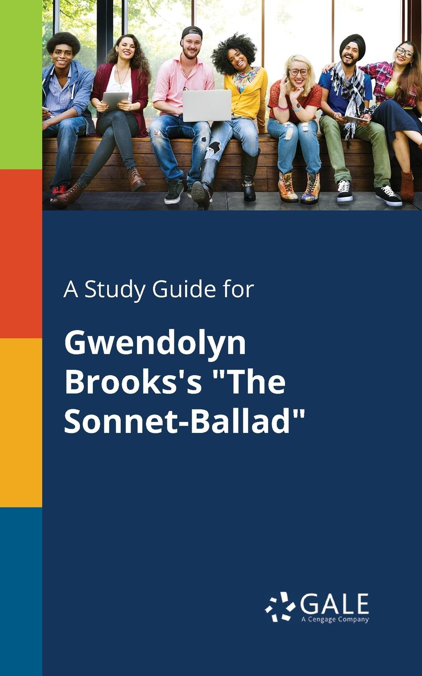 Cengage Learning Gale A Study Guide for Gwendolyn Brooks.s The Sonnet-Ballad cengage learning gale a study guide for elizabeth barrett browning s sonnet 29 sonnets from the portugese