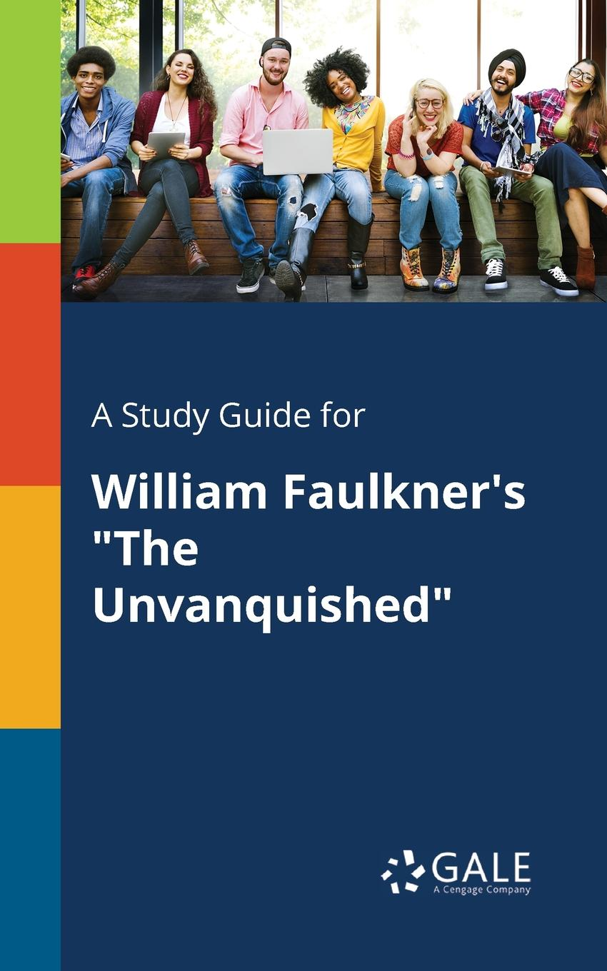 Cengage Learning Gale A Study Guide for William Faulkner.s The Unvanquished faulkner william h review questions for mri