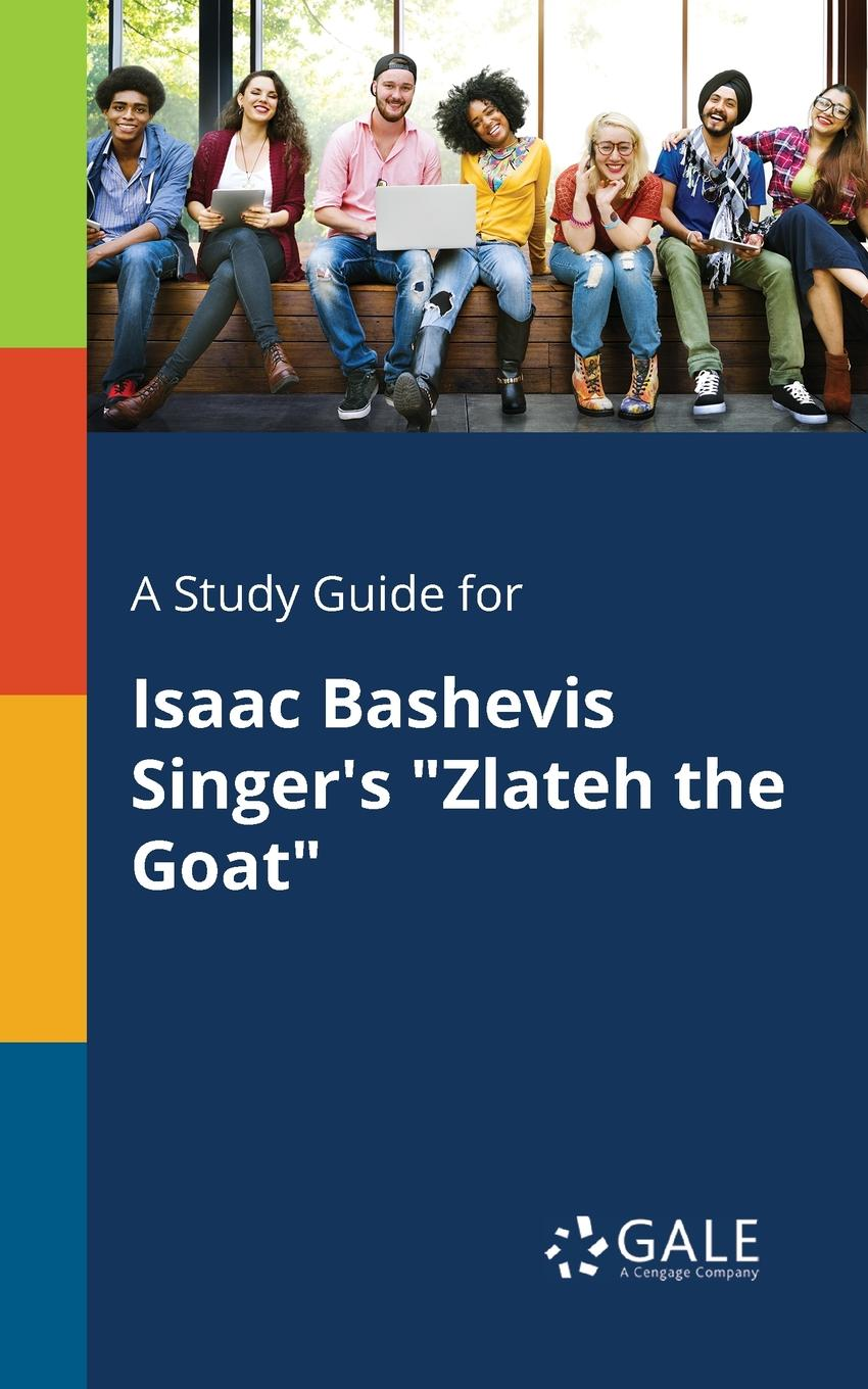 Cengage Learning Gale A Study Guide for Isaac Bashevis S Zlateh the Goat