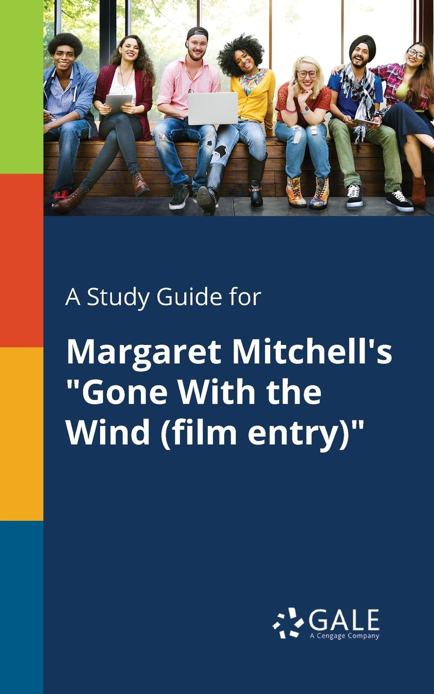 Cengage Learning Gale A Study Guide for Margaret Mitchell.s Gone With the Wind (film Entry) cengage learning gale a study guide for alfred uhry s driving miss daisy film entry