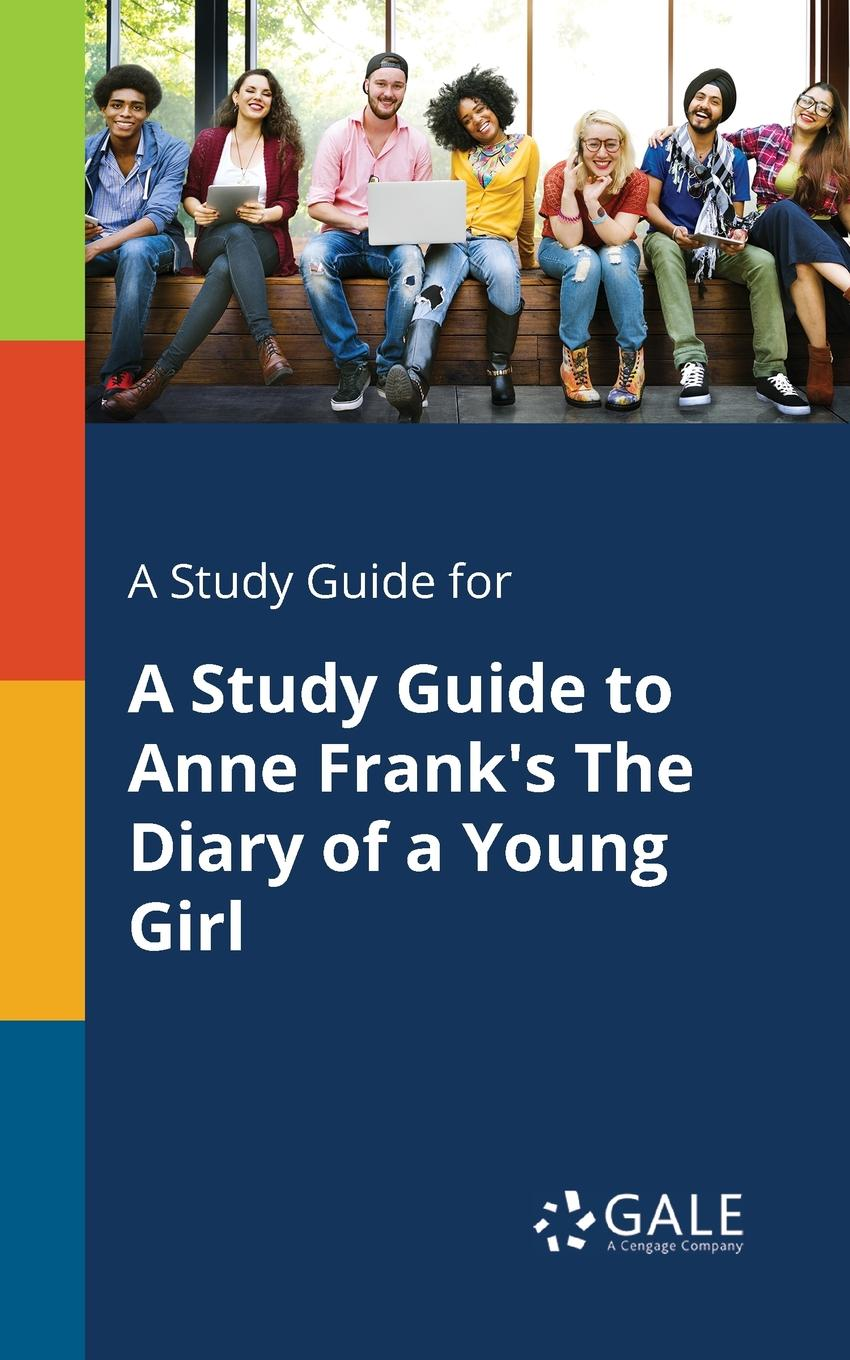 Cengage Learning Gale A Study Guide for A Study Guide to Anne Frank.s The Diary of a Young Girl anne franks diary the graphic adaptatio