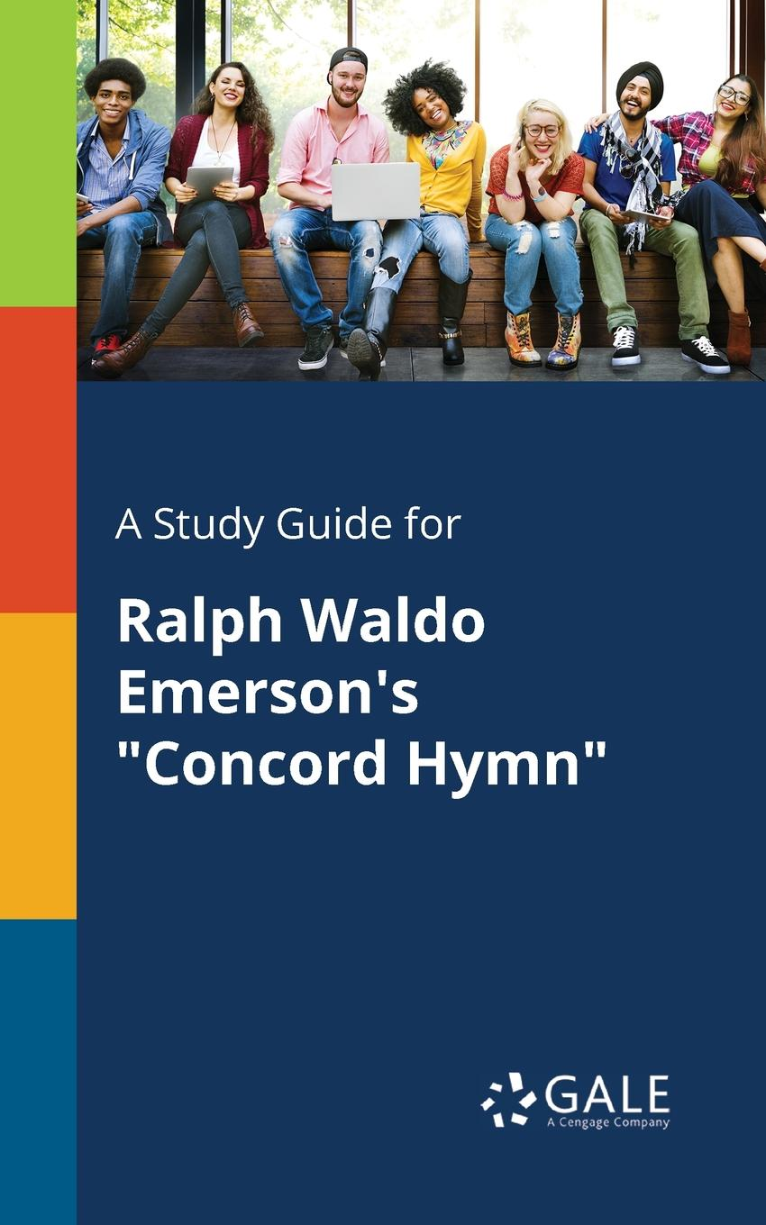 Cengage Learning Gale A Study Guide for Ralph Waldo Emerson.s Concord Hymn d mackor nereid s hymn