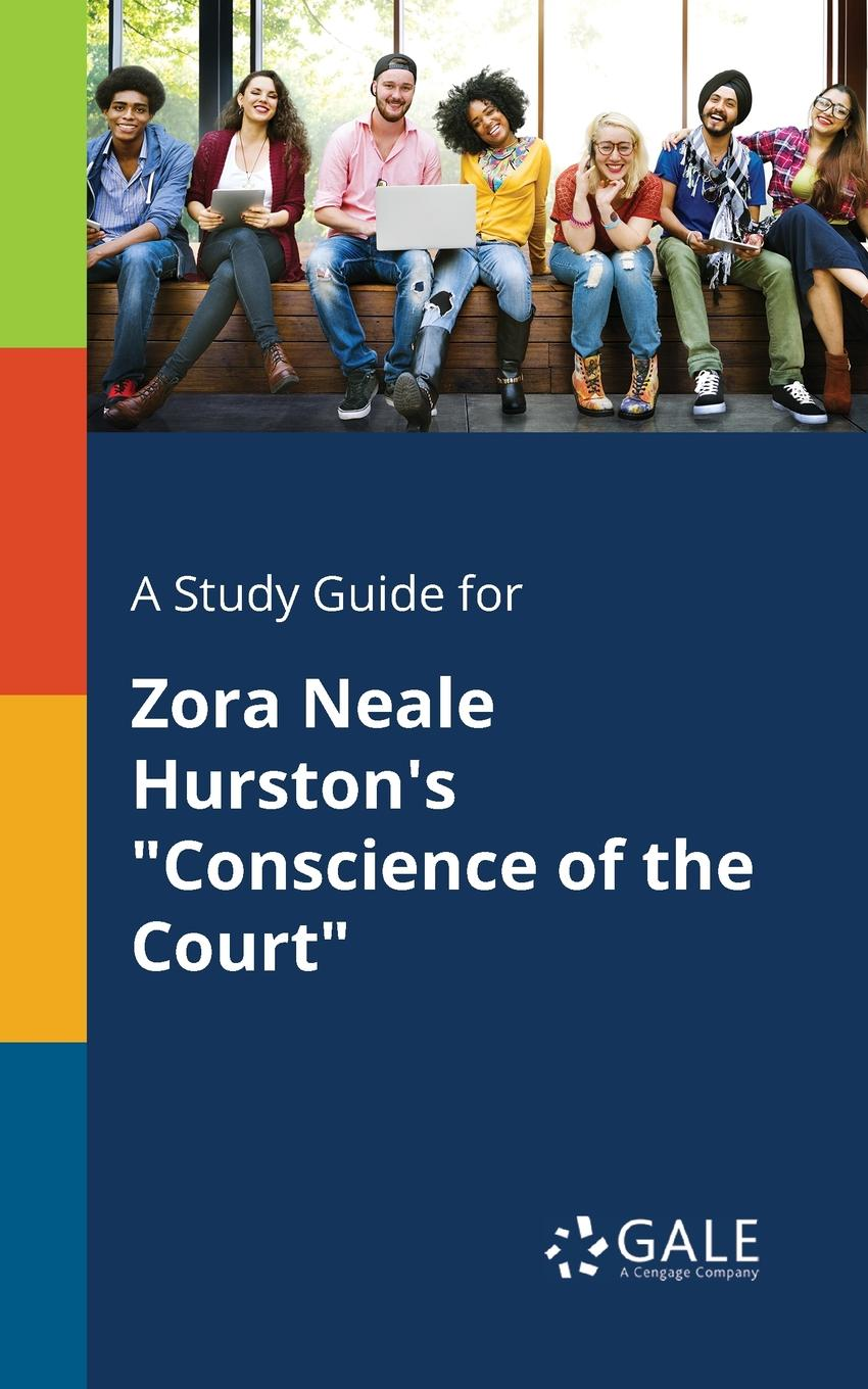Cengage Learning Gale A Study Guide for Zora Neale Hurston.s Conscience of the Court cengage learning gale a study guide for zora neale hurston s conscience of the court