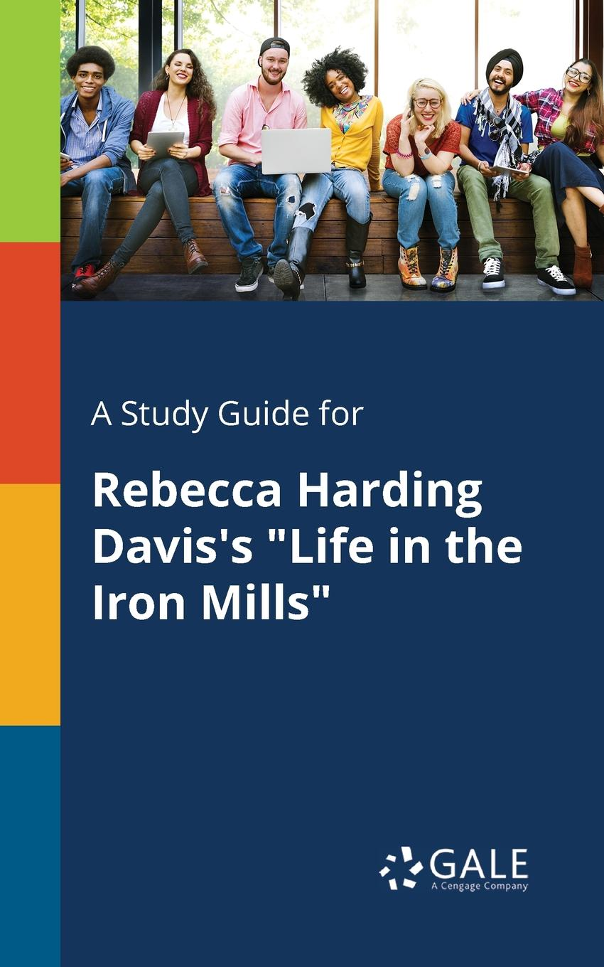 Cengage Learning Gale A Study Guide for Rebecca Harding Davis.s