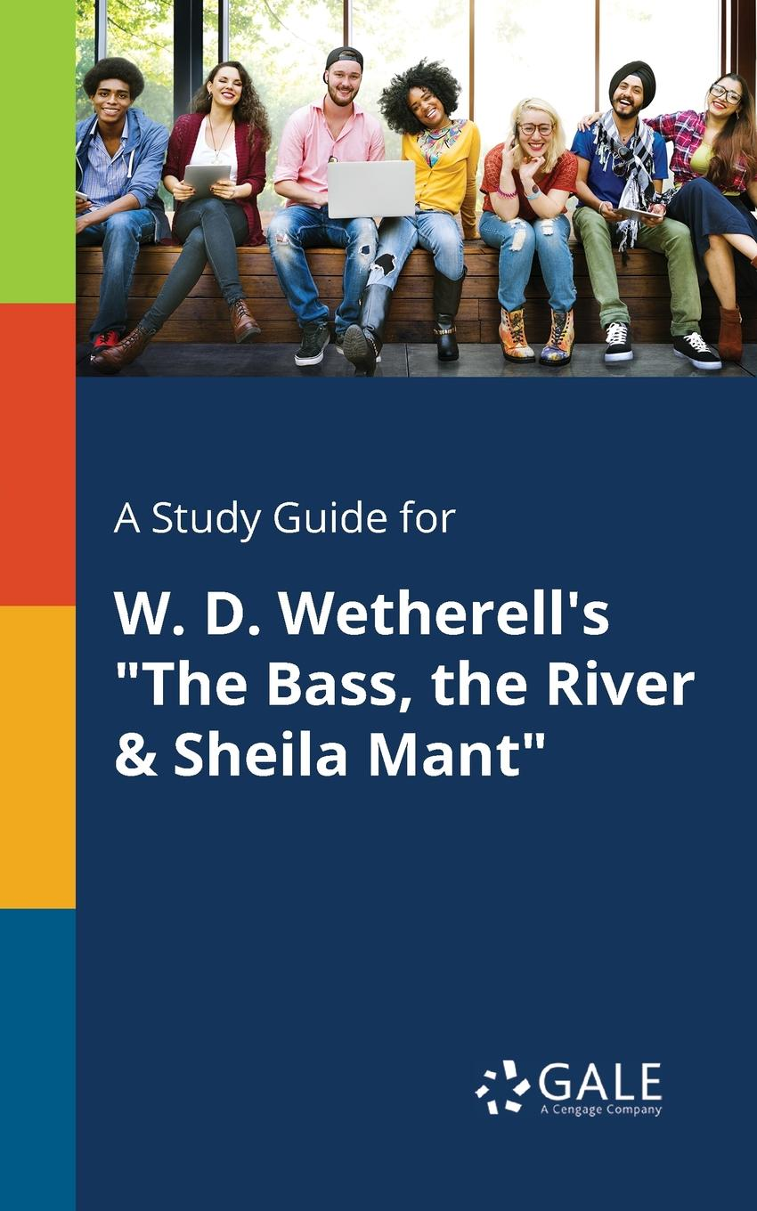 Cengage Learning Gale A Study Guide for W. D. Wetherell.s The Bass, the River . Sheila Mant davies d s short stories from xixth century