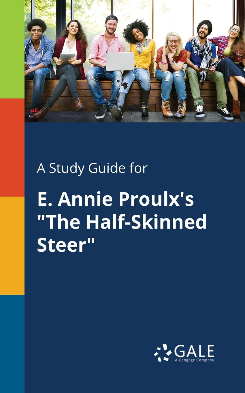 Cengage Learning Gale A Study Guide for E. Annie Proulx.s The Half-Skinned Steer cengage learning gale a study guide for e annie proulx s the half skinned steer