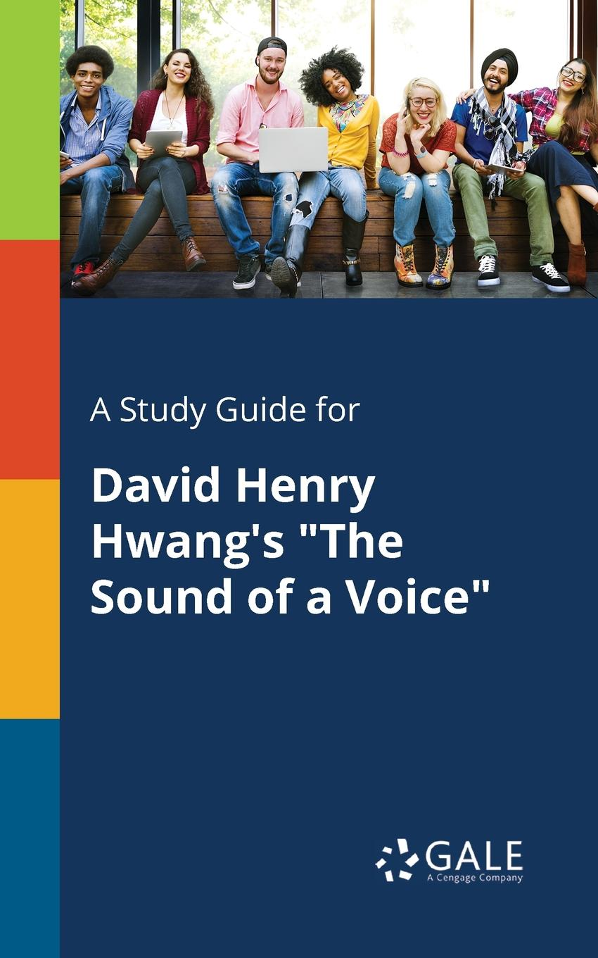 Cengage Learning Gale A Study Guide for David Henry Hwang.s The Sound of a Voice david ciccarelli voice acting for dummies