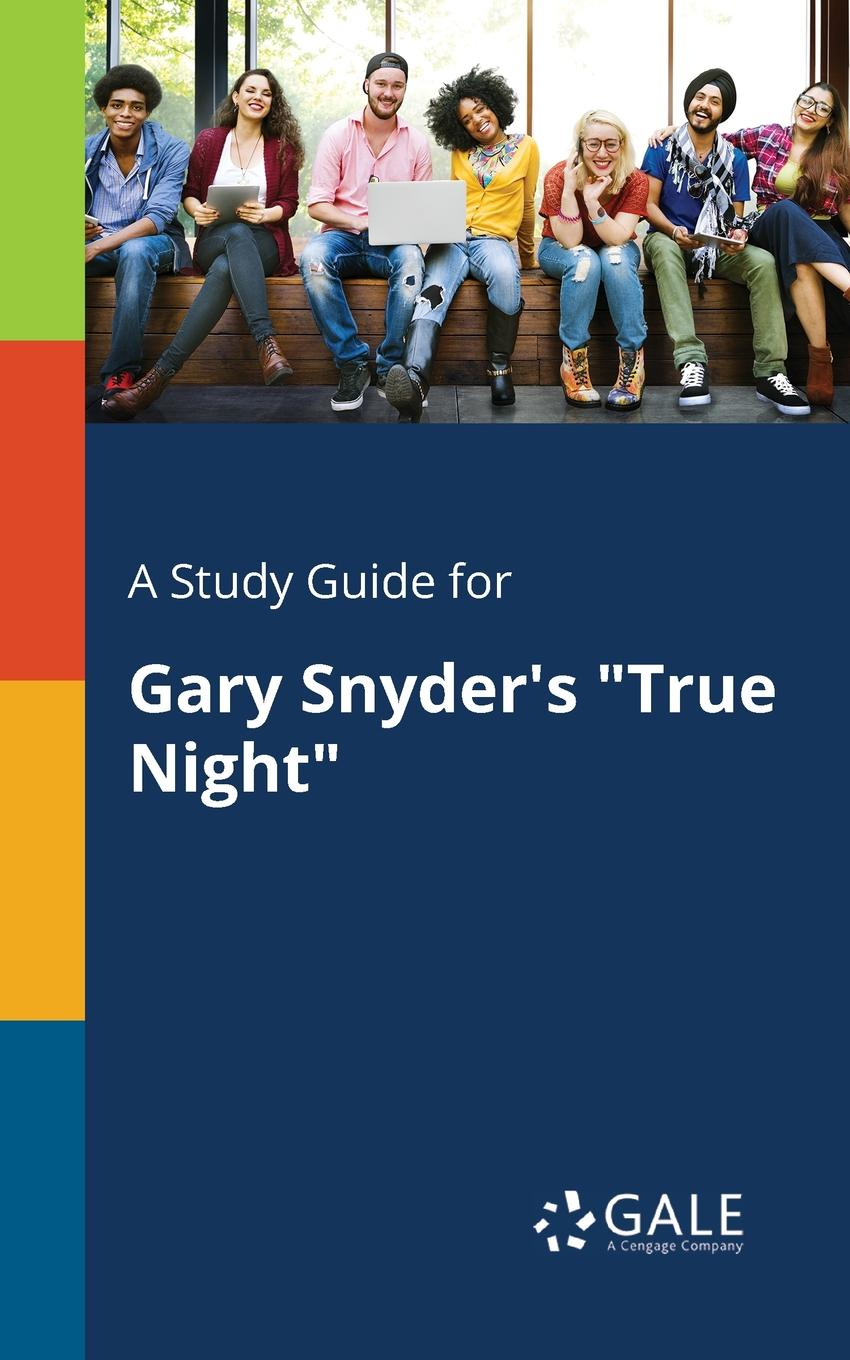 Cengage Learning Gale A Study Guide for Gary Snyder.s True Night cengage learning gale a study guide for galway kinnell s another night in the ruins