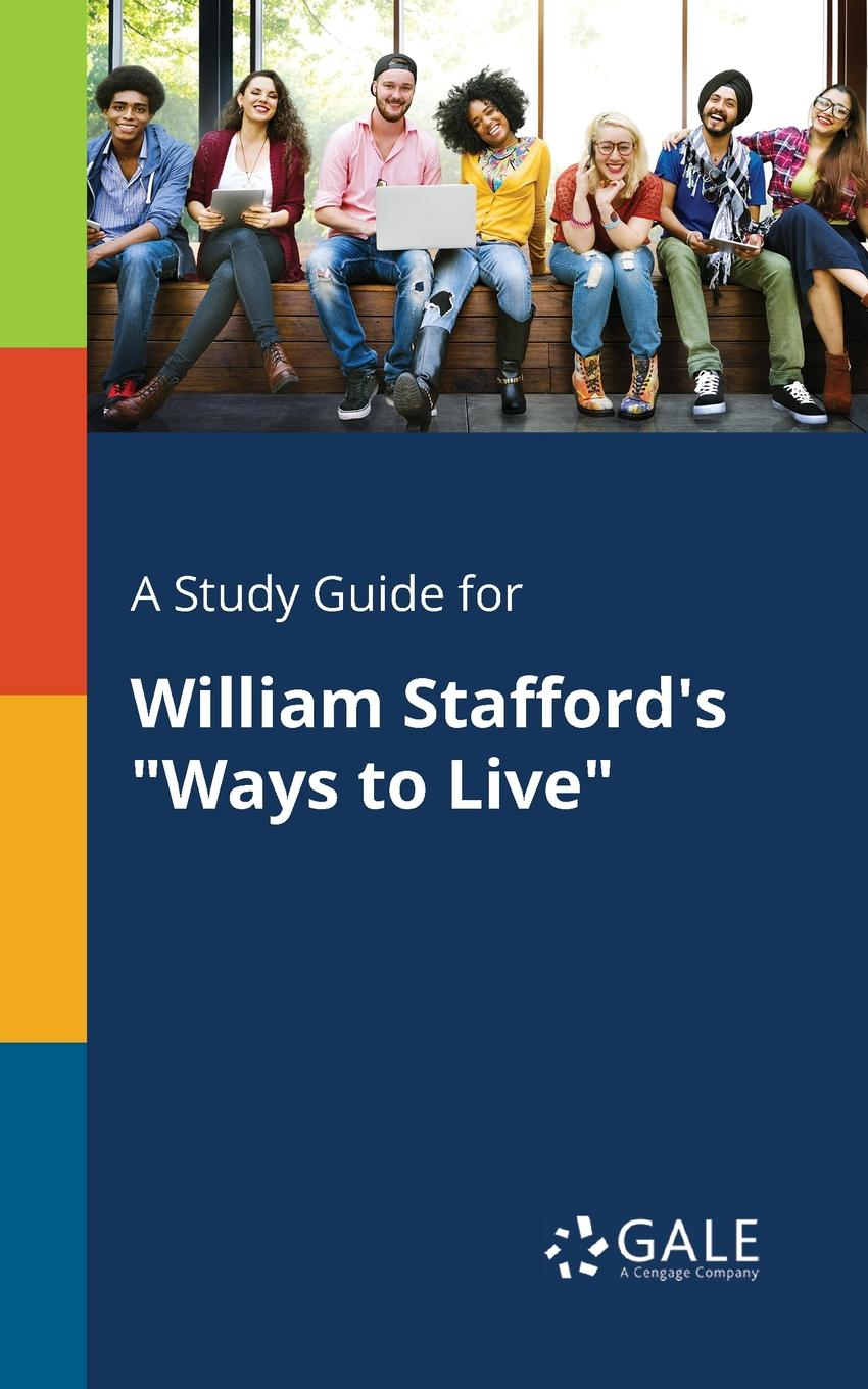 Cengage Learning Gale A Study Guide for William Stafford.s Ways to Live cengage learning gale a study guide for countee cullen s any human to another