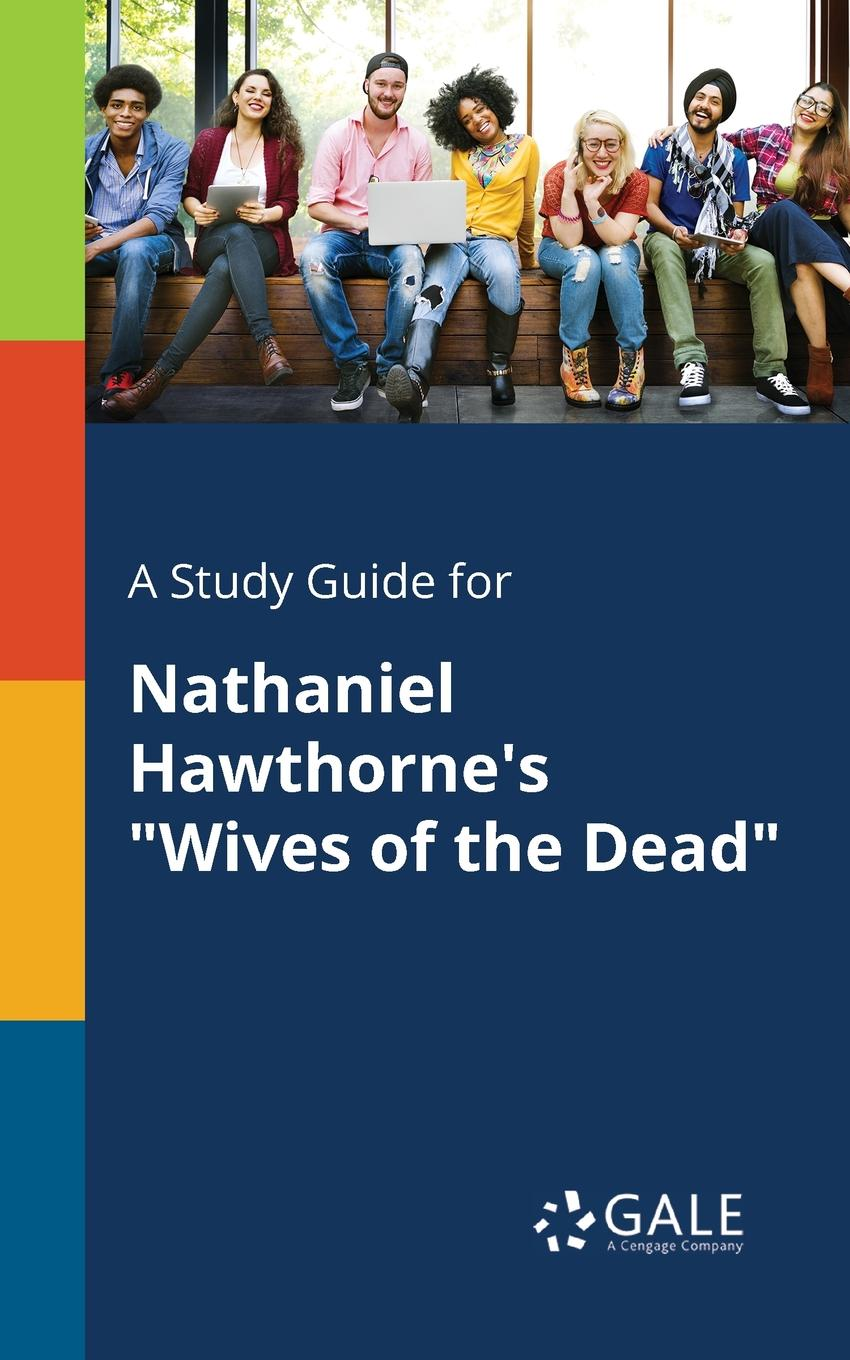 Cengage Learning Gale A Study Guide for Nathaniel Hawthorne.s Wives of the Dead cengage learning gale a study guide for nathaniel hawthorne s minister s black veil