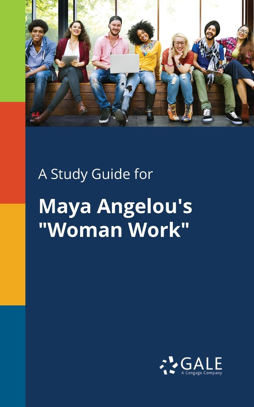 Cengage Learning Gale A Study Guide for Maya Angelou.s Woman Work cengage learning gale a study guide for sandra cisneros s woman hollering creek
