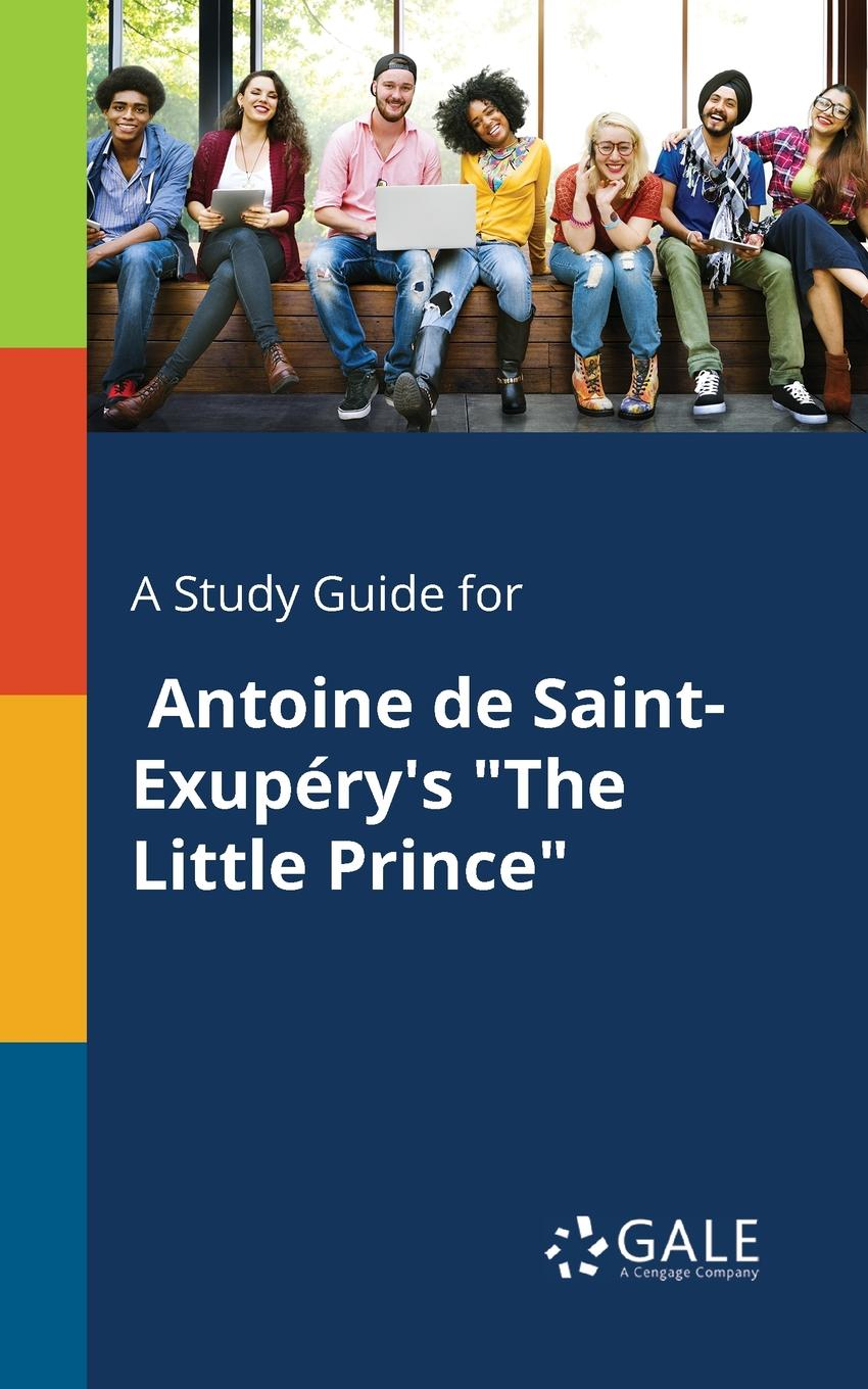 Cengage Learning Gale A Study Guide for Antoine De Saint-Exupery.s The Little Prince the trust prince s make it happen the prince s trust guide to starting your own business