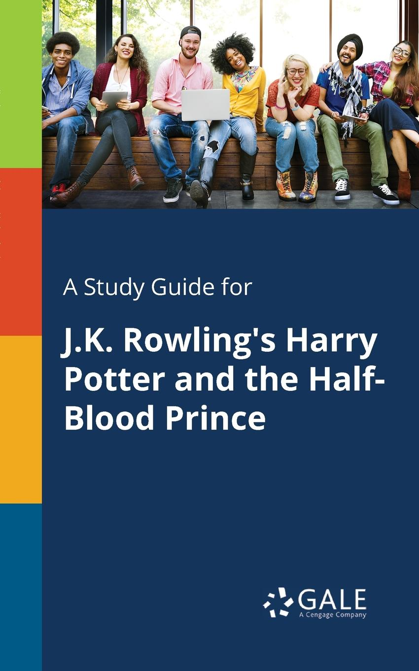 Cengage Learning Gale A Study Guide for J.K. Rowling.s Harry Potter and the Half-Blood Prince the trust prince s make it happen the prince s trust guide to starting your own business
