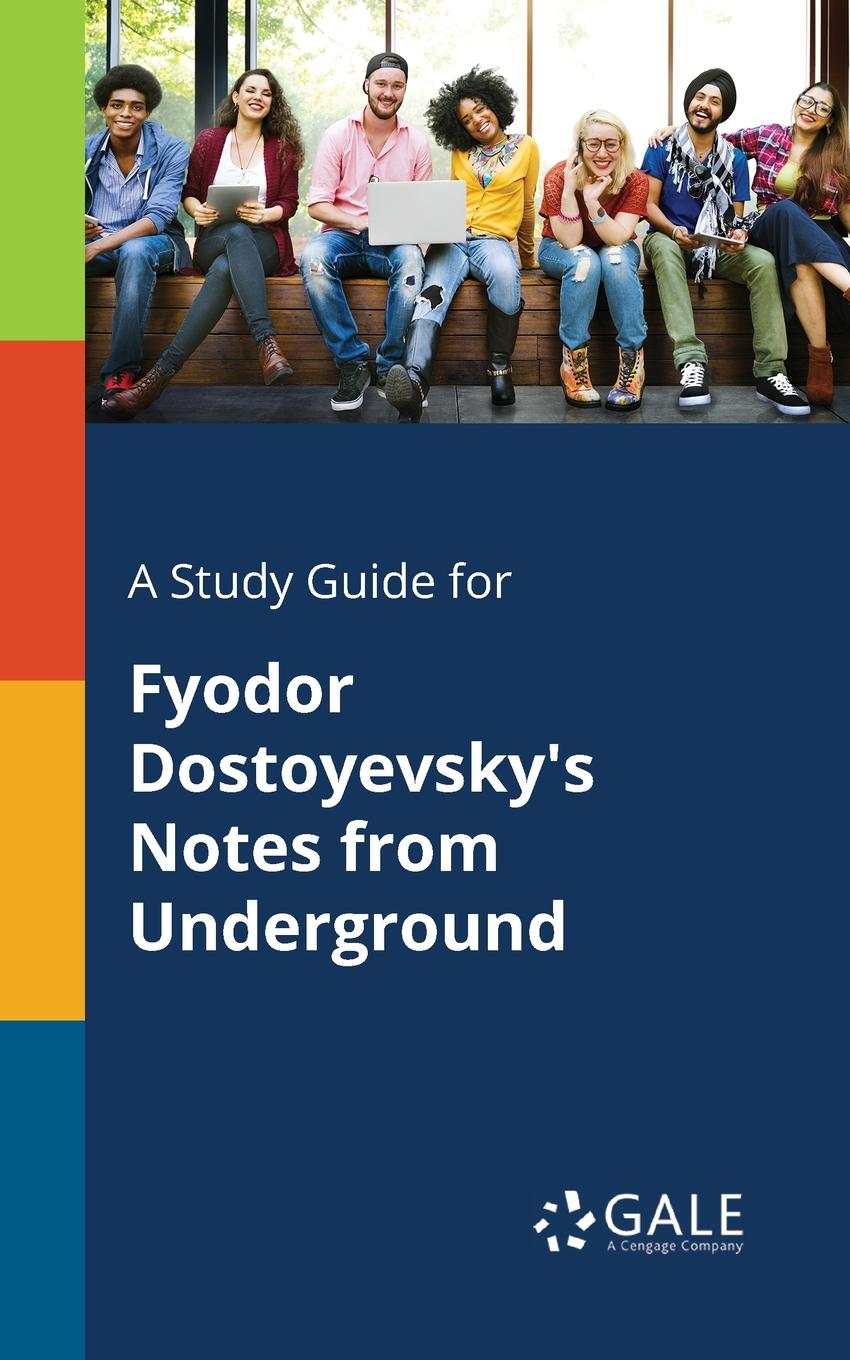 Cengage Learning Gale A Study Guide for Fyodor Dostoyevsky.s Notes From Underground cengage learning gale a study guide for fyodor dostoyevsky s the idiot