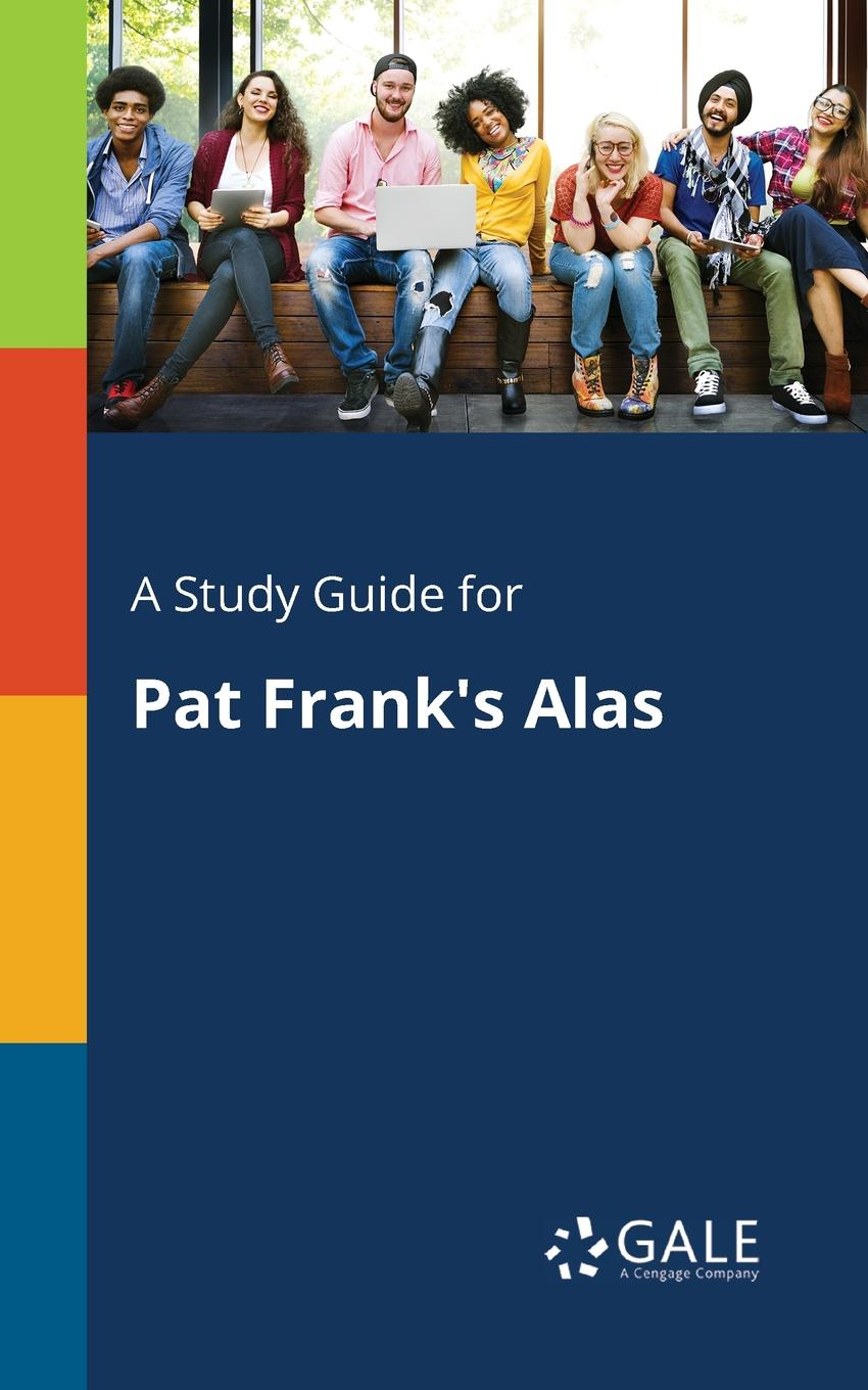 Cengage Learning Gale A Study Guide for Pat Frank.s Alas cengage learning gale a study guide for frank conroy s body and soul