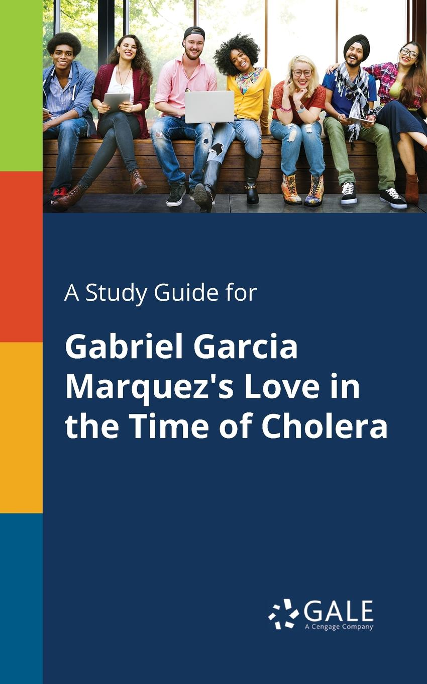 Cengage Learning Gale A Study Guide for Gabriel Garcia Marquez.s Love in the Time of Cholera