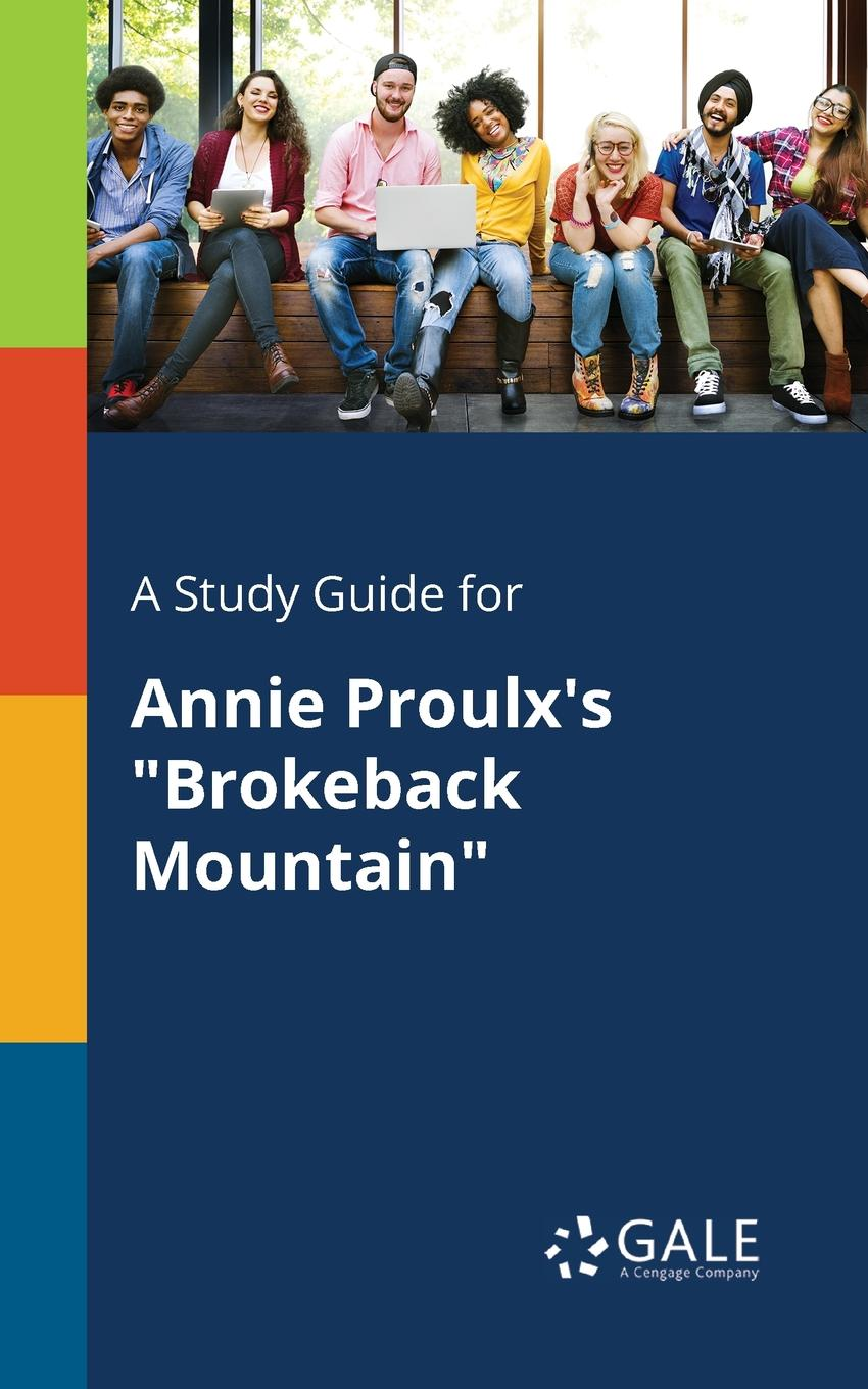 Cengage Learning Gale A Study Guide for Annie Proulx.s Brokeback Mountain cengage learning gale a study guide for annie ernaux s i remain in darkness