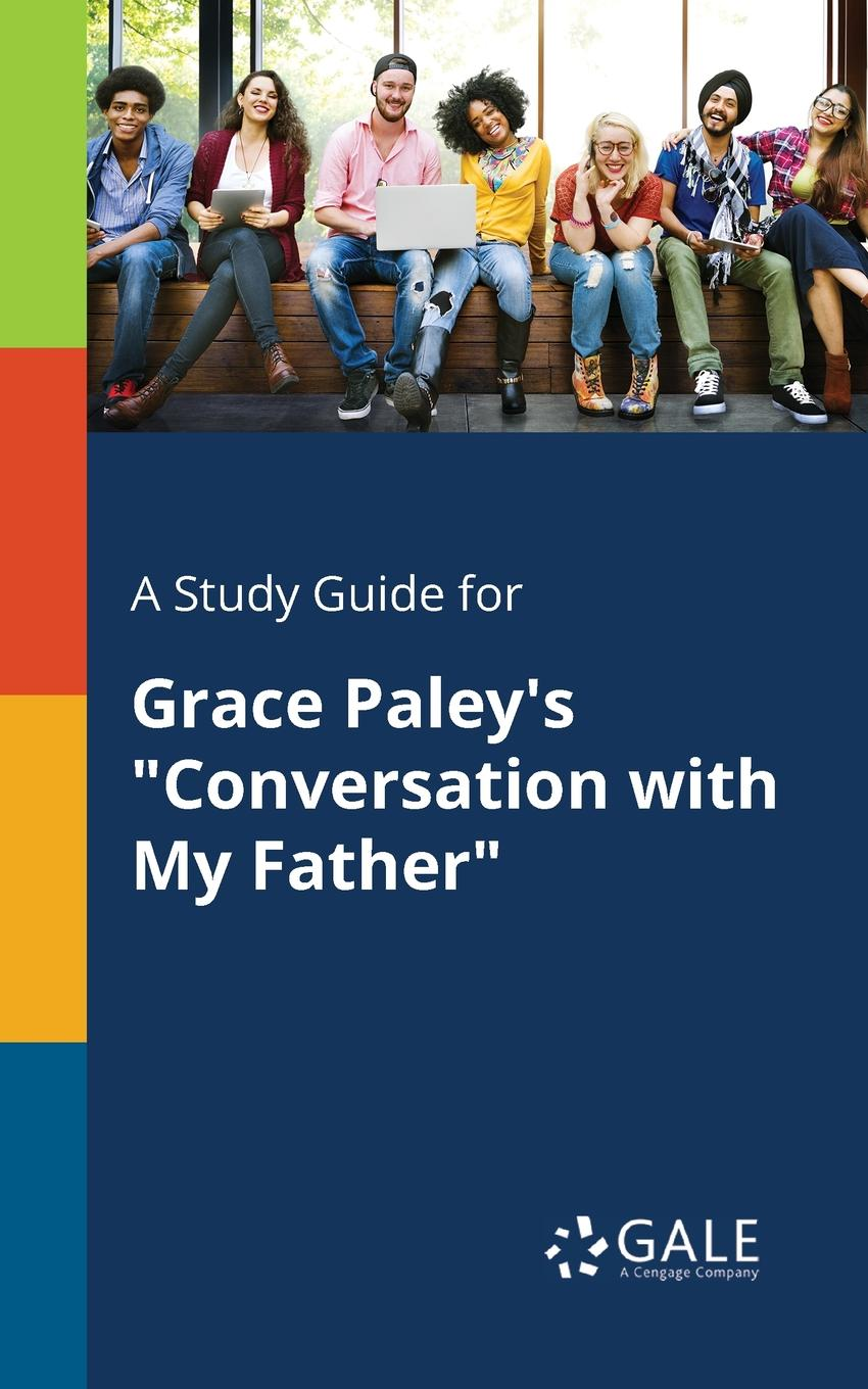 Cengage Learning Gale A Study Guide for Grace Paley.s Conversation With My Father conversation analysis