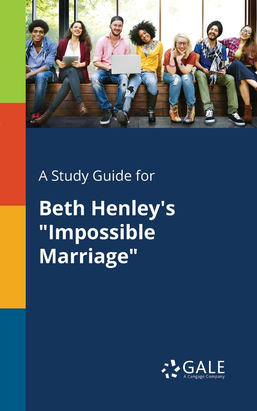 Cengage Learning Gale A Study Guide for Beth Henley.s Impossible Marriage beth kanter 101 social media tactics for nonprofits a field guide