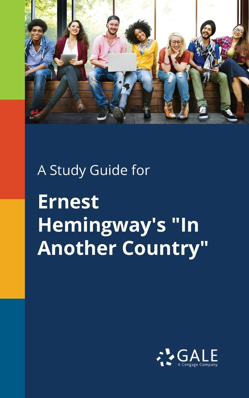 Cengage Learning Gale A Study Guide for Ernest Hemingway.s In Another Country anjali joseph another country